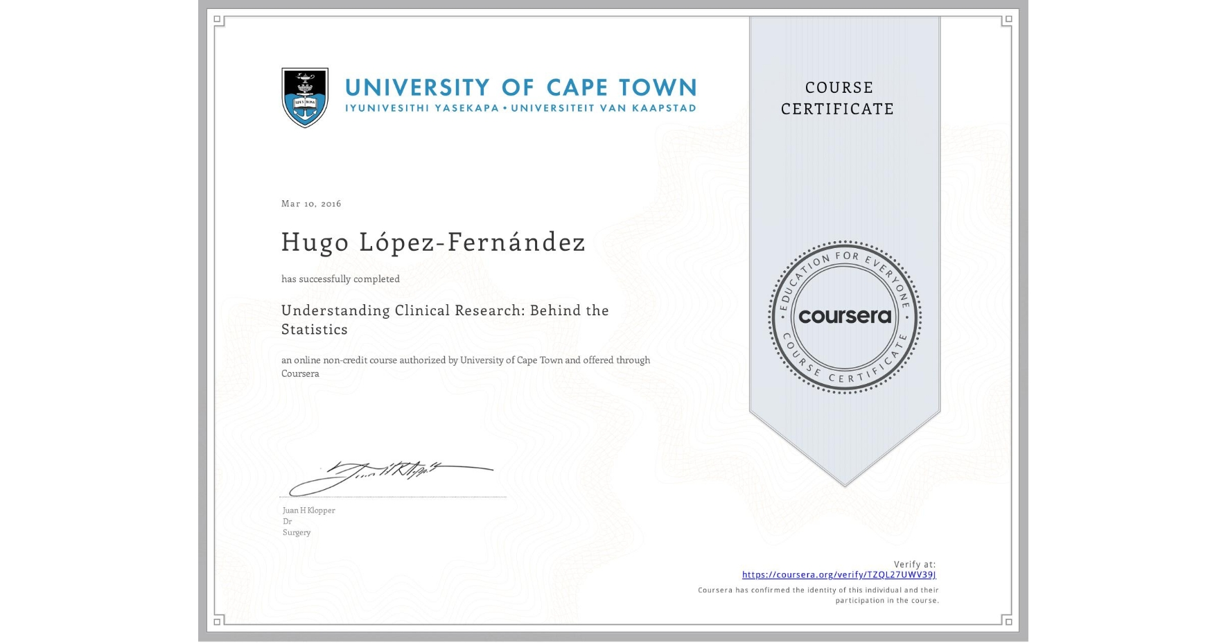 View certificate for Hugo López-Fernández, Understanding Clinical Research: Behind the Statistics, an online non-credit course authorized by University of Cape Town and offered through Coursera
