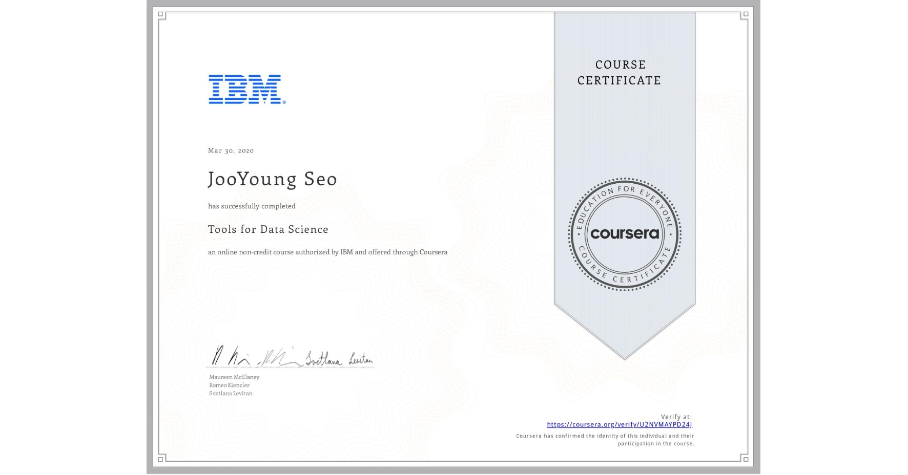 View certificate for JooYoung Seo, Tools for Data Science, an online non-credit course authorized by IBM and offered through Coursera