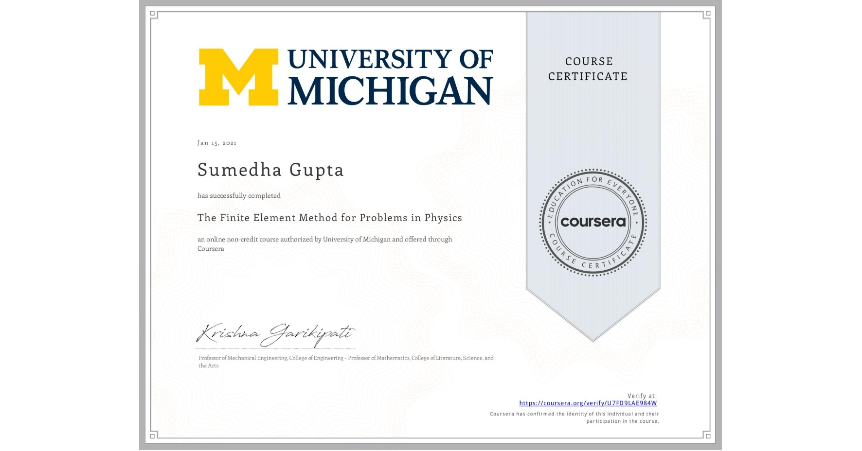 View certificate for Sumedha Gupta, The Finite Element Method for Problems in Physics, an online non-credit course authorized by University of Michigan and offered through Coursera