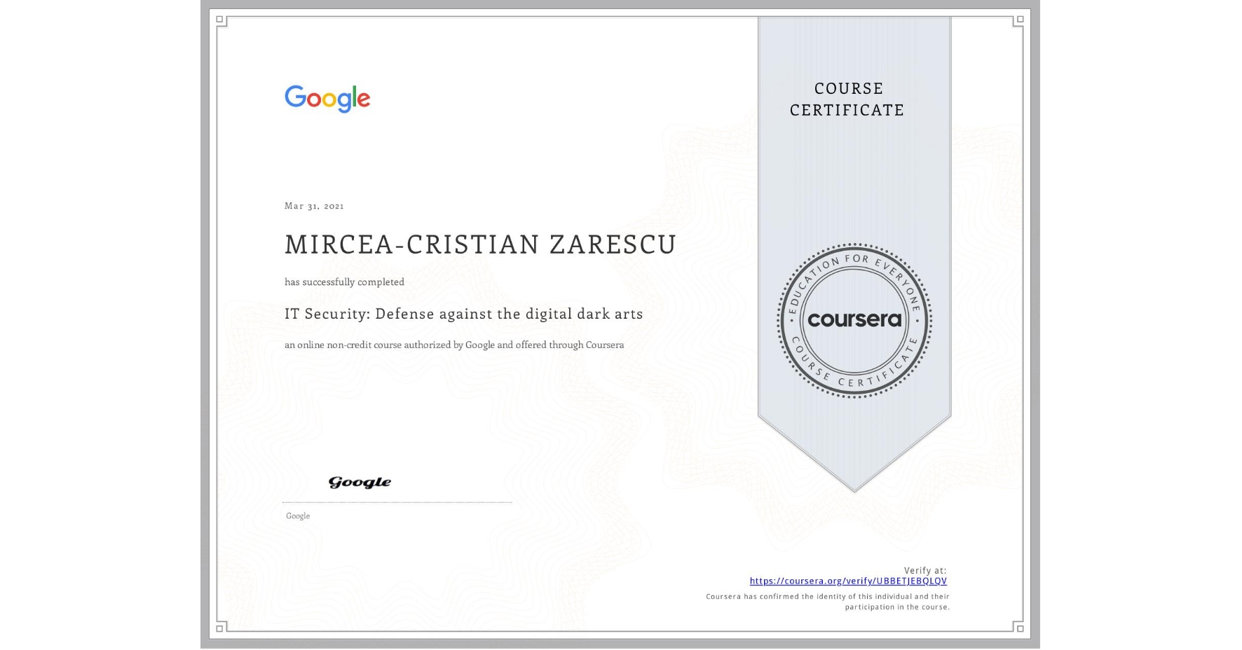 View certificate for MIRCEA-CRISTIAN ZARESCU,  IT Security: Defense against the digital dark arts , an online non-credit course authorized by Google and offered through Coursera