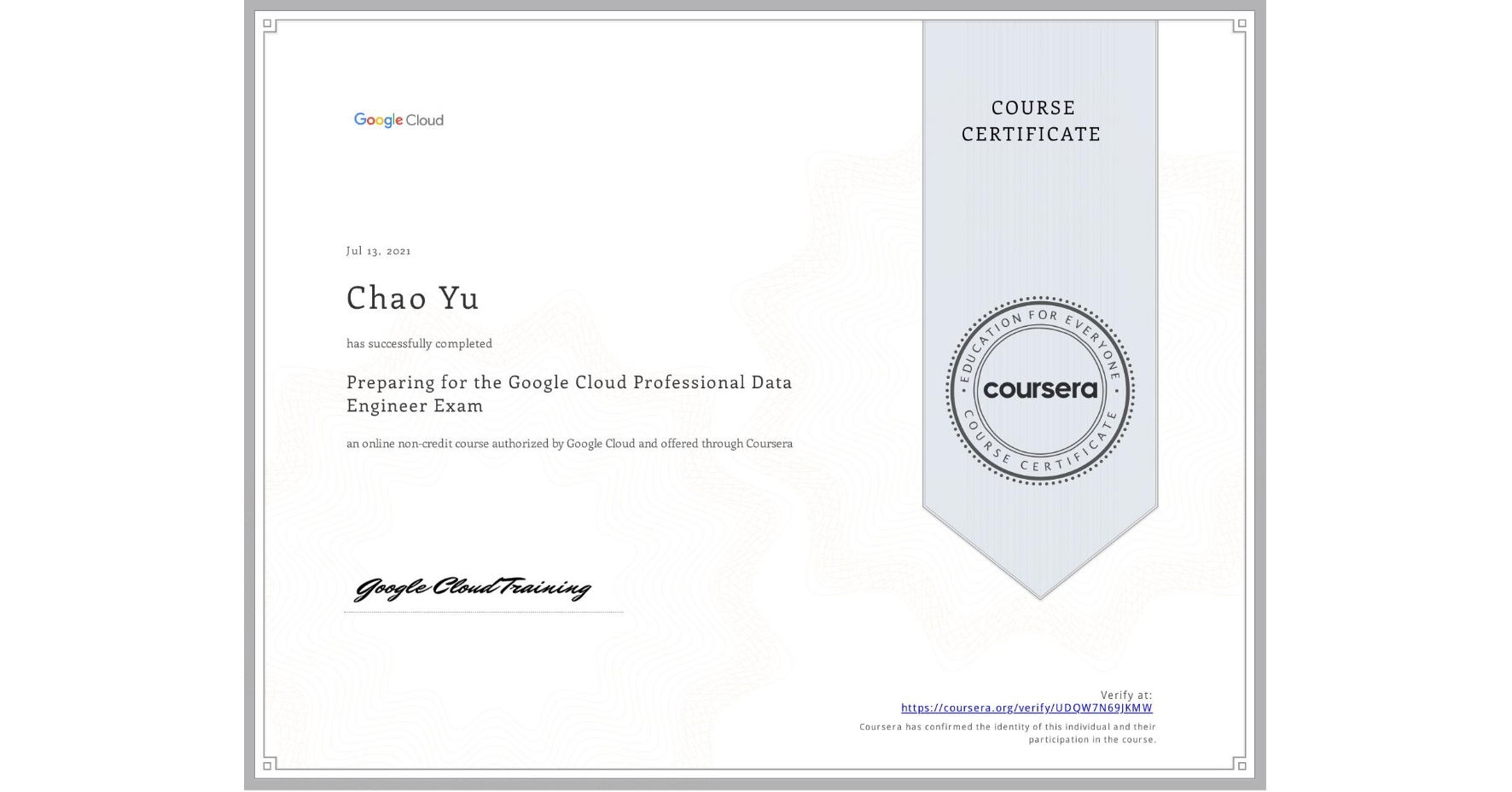 View certificate for Chao Yu, Preparing for the Google Cloud Professional Data Engineer Exam, an online non-credit course authorized by Google Cloud and offered through Coursera