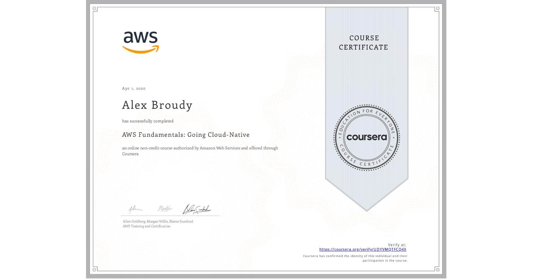 View certificate for Alex Broudy, AWS Fundamentals: Going Cloud-Native, an online non-credit course authorized by Amazon Web Services and offered through Coursera