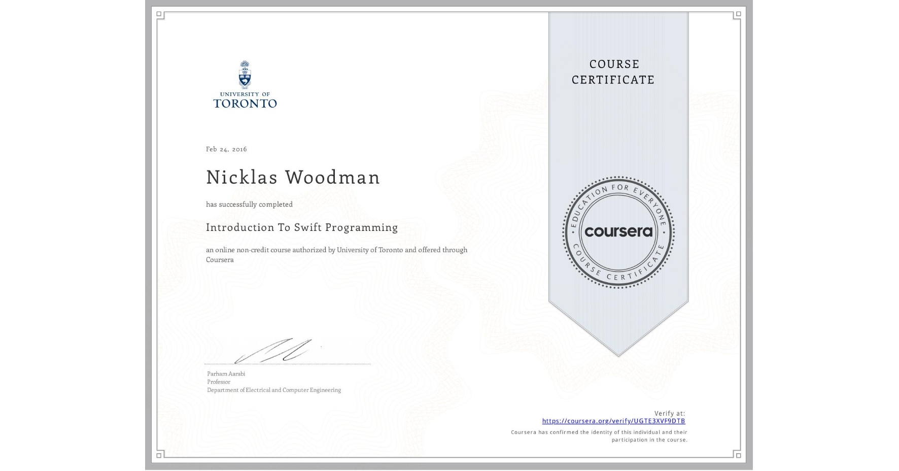 View certificate for Nicklas Woodman, Introduction To Swift Programming, an online non-credit course authorized by University of Toronto and offered through Coursera