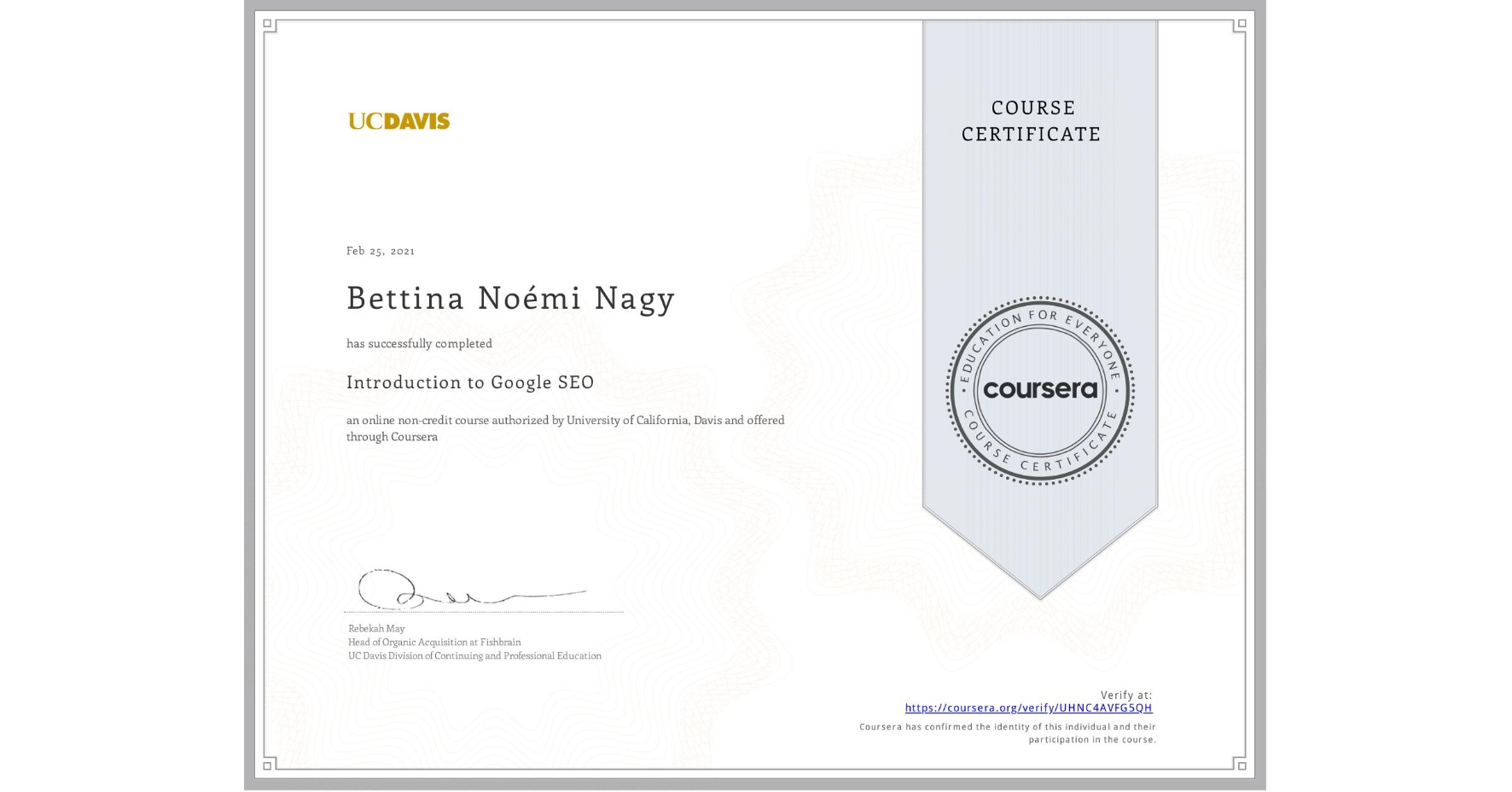 View certificate for Bettina Noémi Nagy, Introduction to Search Engine Optimization, an online non-credit course authorized by University of California, Davis and offered through Coursera