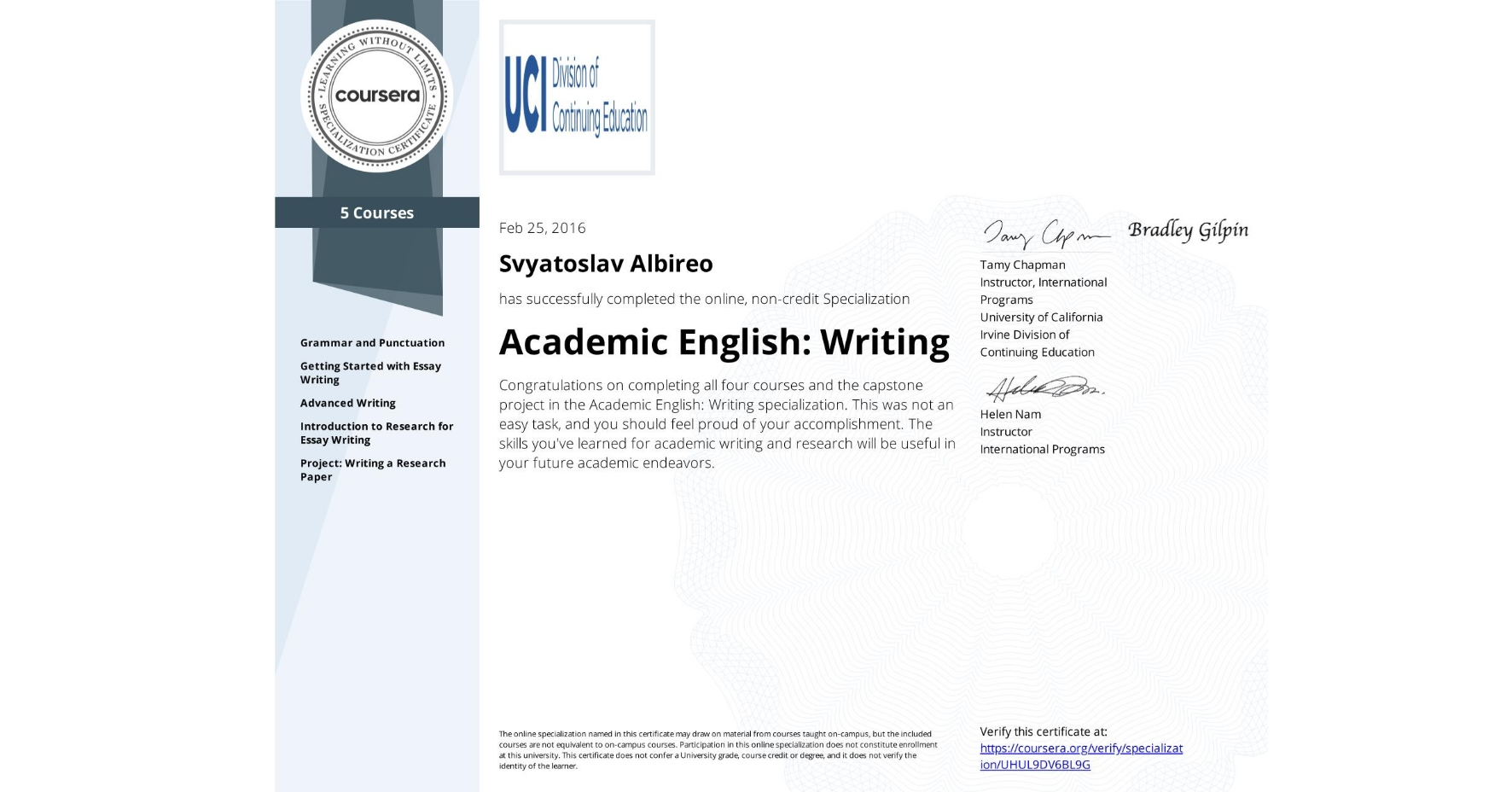View certificate for Svyatoslav Albireo, Academic English: Writing, offered through Coursera. Congratulations on completing all four courses and the capstone project in the Academic English: Writing specialization. This was not an easy task, and you should feel proud of your accomplishment. The skills you've learned for academic writing and research will be useful in your future academic endeavors.