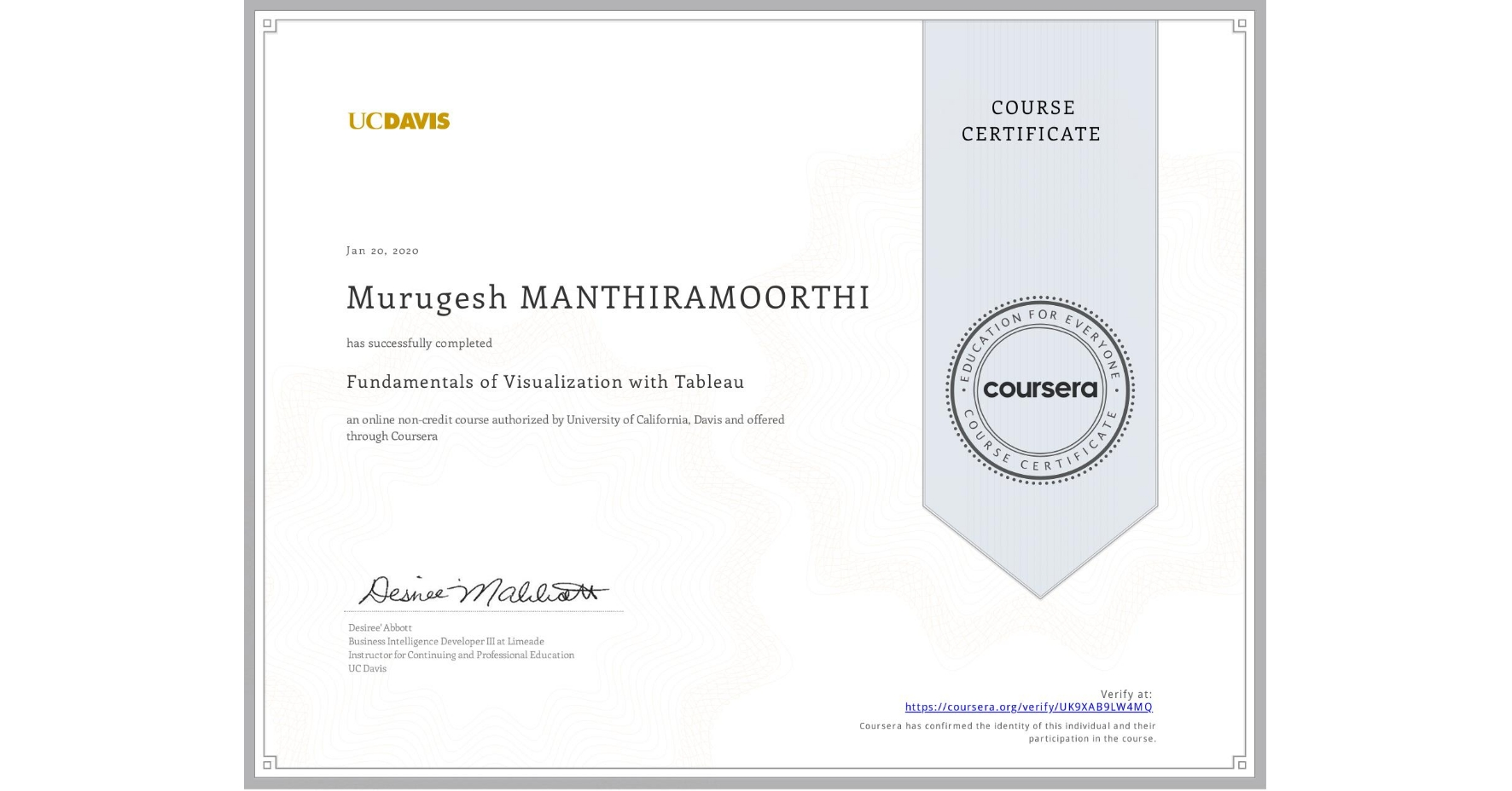 View certificate for Murugesh Manthiramoorthi, Fundamentals of Visualization with Tableau, an online non-credit course authorized by University of California, Davis and offered through Coursera