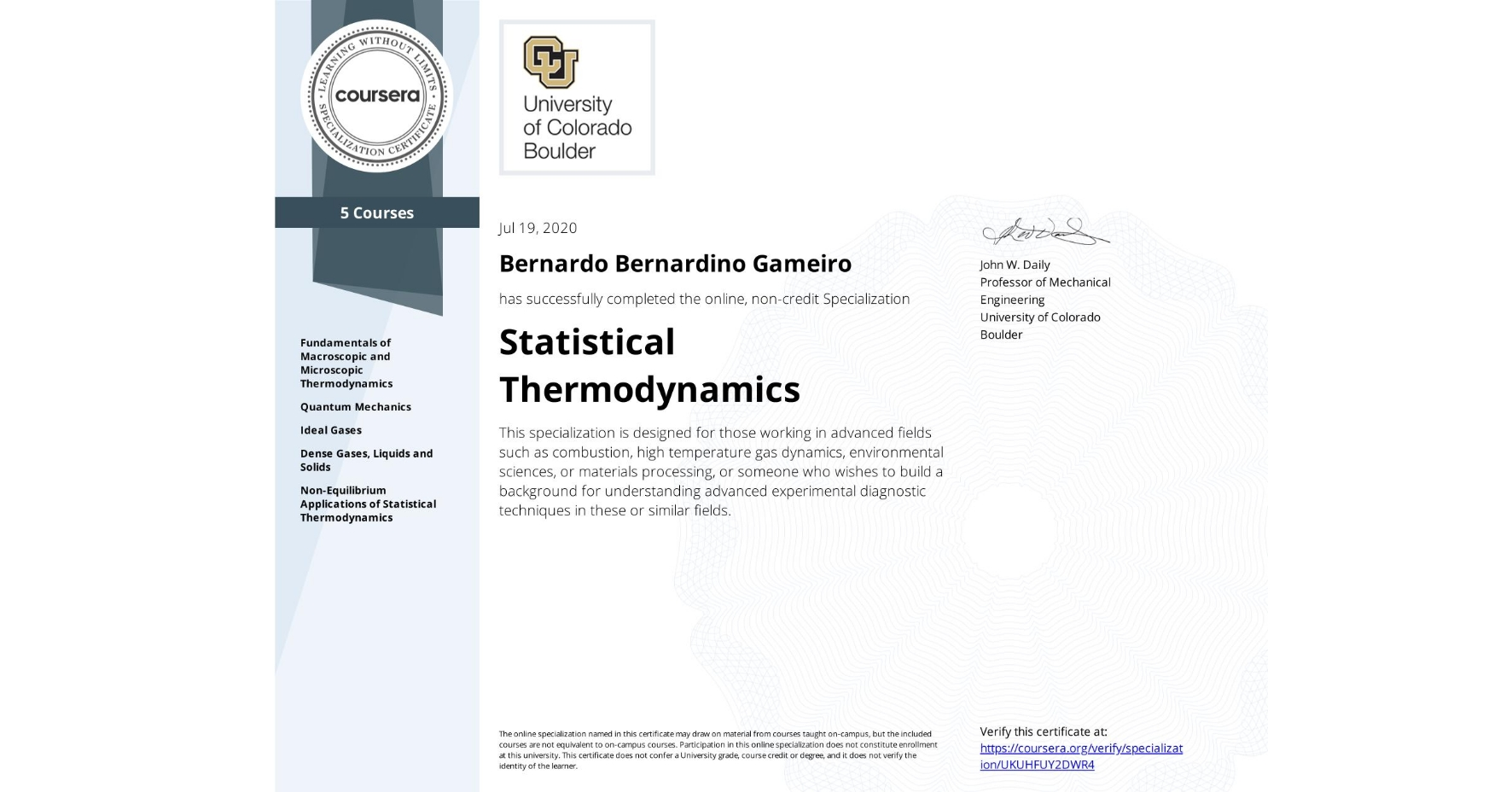 View certificate for Bernardo Bernardino Gameiro, Statistical Thermodynamics, offered through Coursera. This specialization is designed for those working in advanced fields such as combustion, high temperature gas dynamics, environmental sciences, or materials processing, or someone who wishes to build a background for understanding advanced experimental diagnostic techniques in these or similar fields.