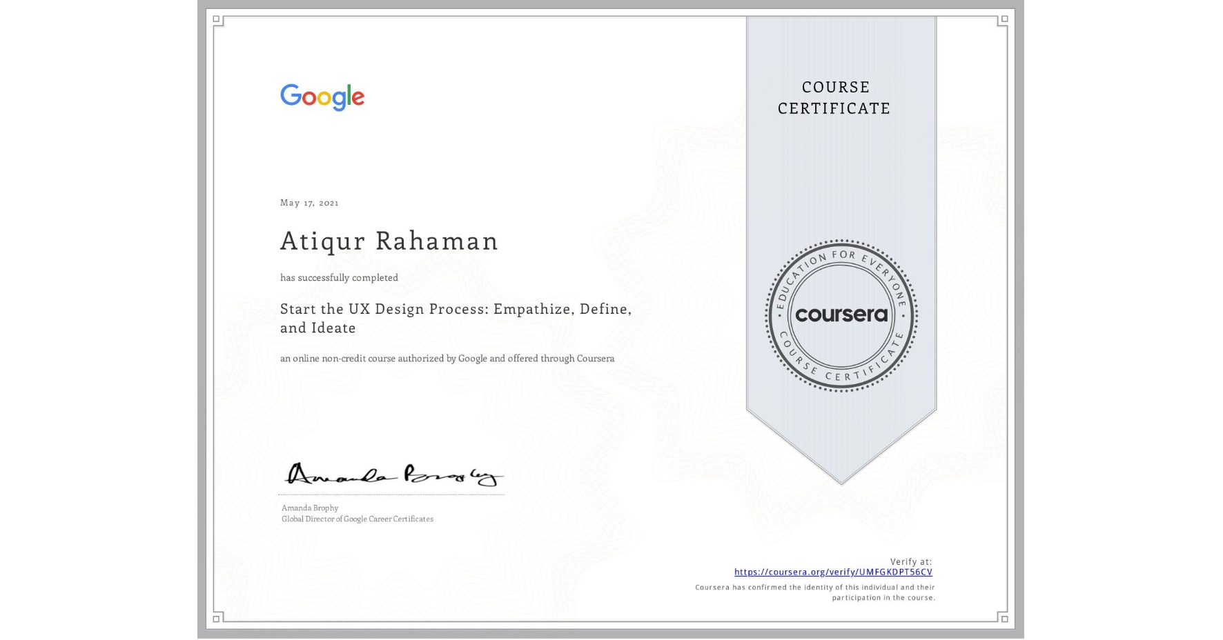 View certificate for Atiqur Rahaman, Start the UX Design Process: Empathize, Define, and Ideate, an online non-credit course authorized by Google and offered through Coursera