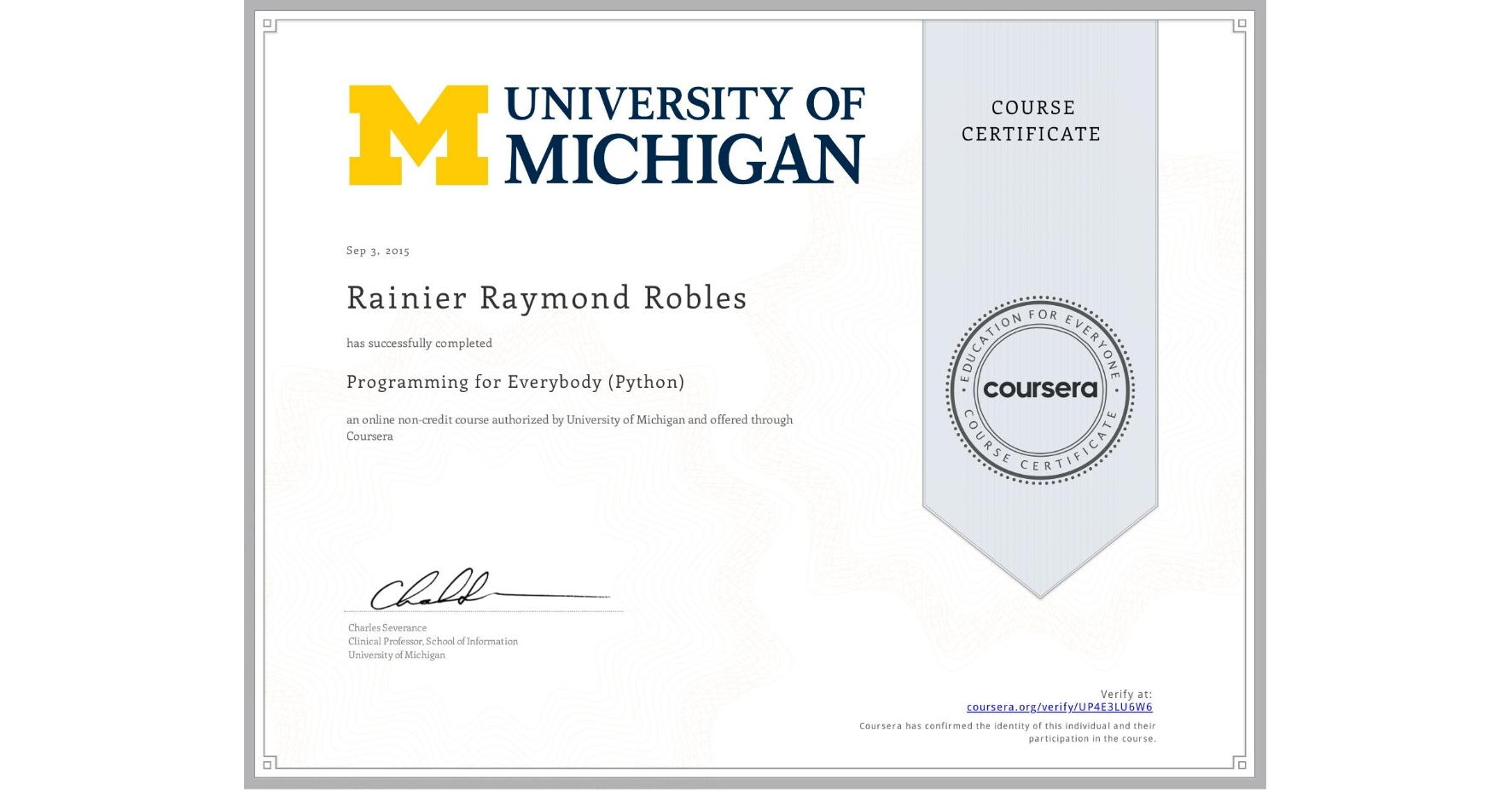 View certificate for Rainier Raymond  Robles, Programming for Everybody (Python), an online non-credit course authorized by University of Michigan and offered through Coursera