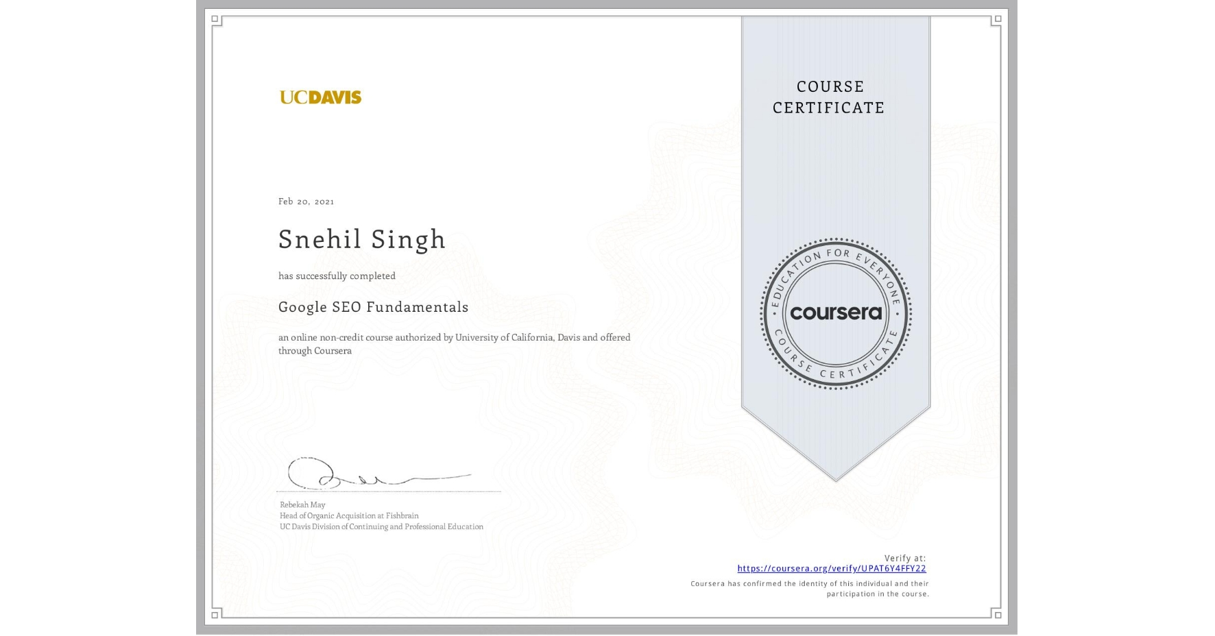 View certificate for Snehil Singh, Search Engine Optimization Fundamentals, an online non-credit course authorized by University of California, Davis and offered through Coursera