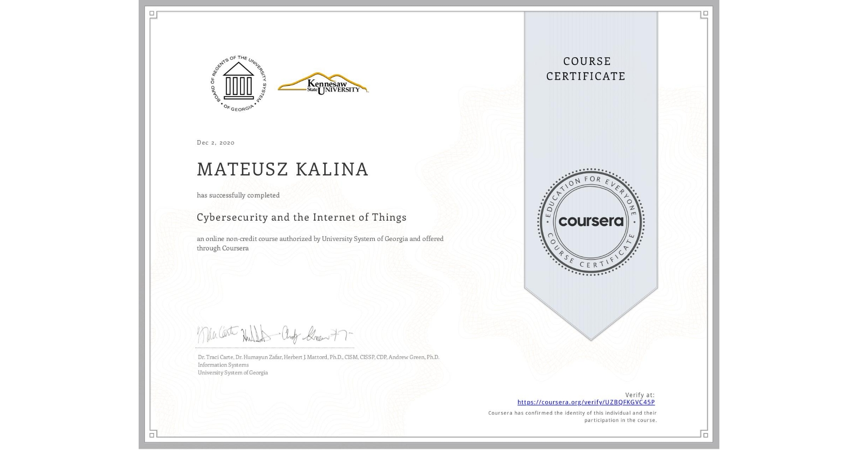 View certificate for MATEUSZ KALINA, Cybersecurity and the Internet of Things, an online non-credit course authorized by University System of Georgia and offered through Coursera