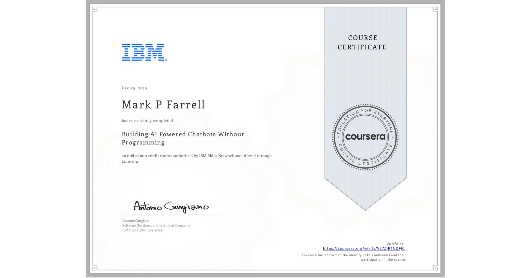 View certificate for Mark P Farrell, Building AI Powered Chatbots Without Programming, an online non-credit course authorized by IBM and offered through Coursera