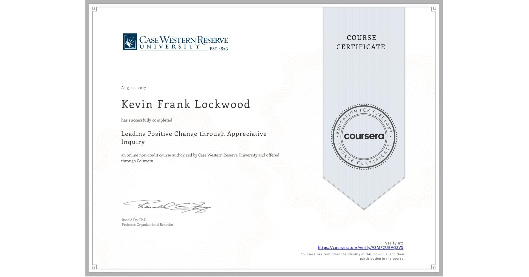 View certificate for Kevin Frank Lockwood, Leading Positive Change through Appreciative Inquiry, an online non-credit course authorized by Case Western Reserve University and offered through Coursera