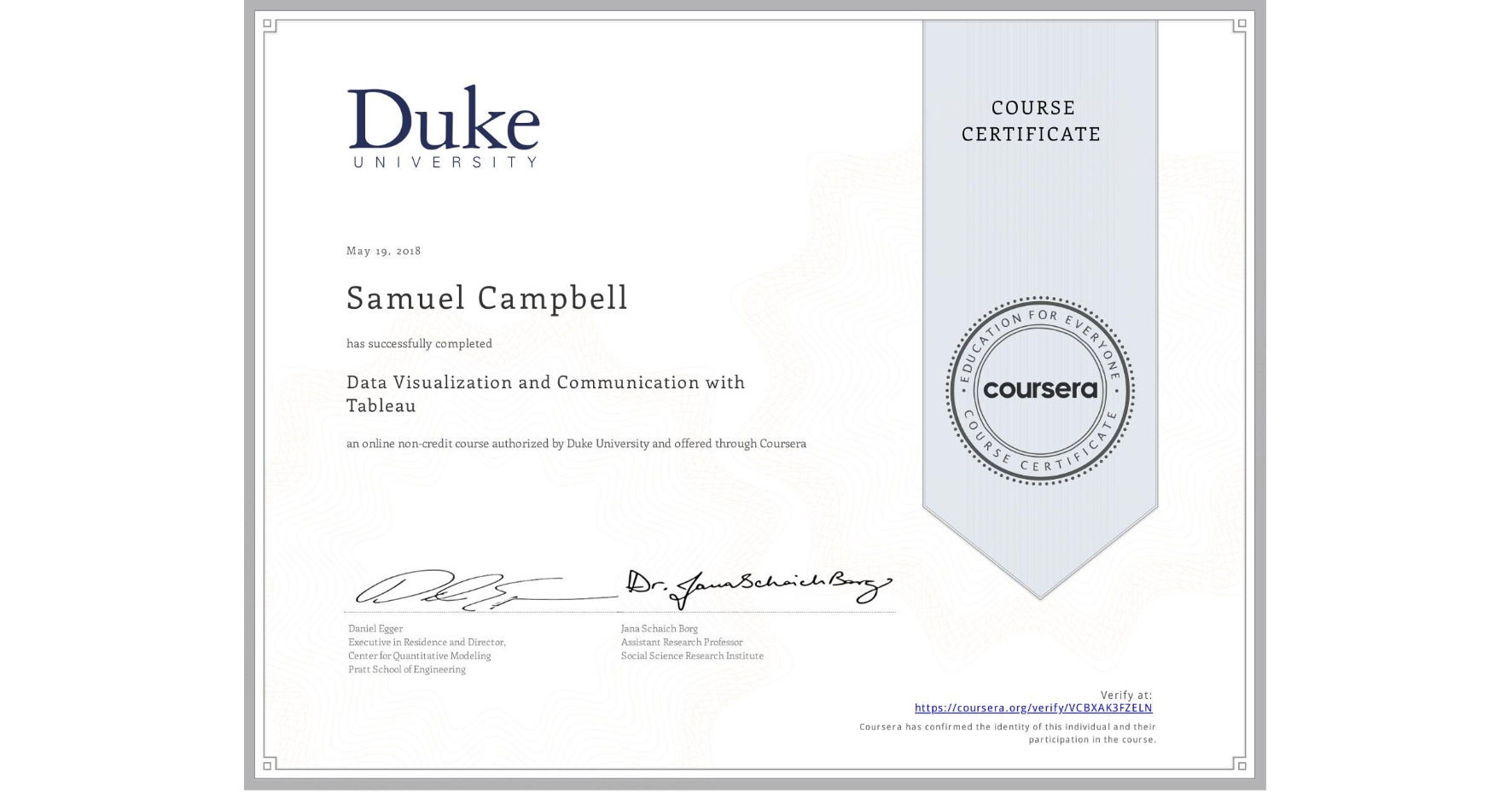 View certificate for Samuel Campbell , Data Visualization and Communication with Tableau, an online non-credit course authorized by Duke University and offered through Coursera