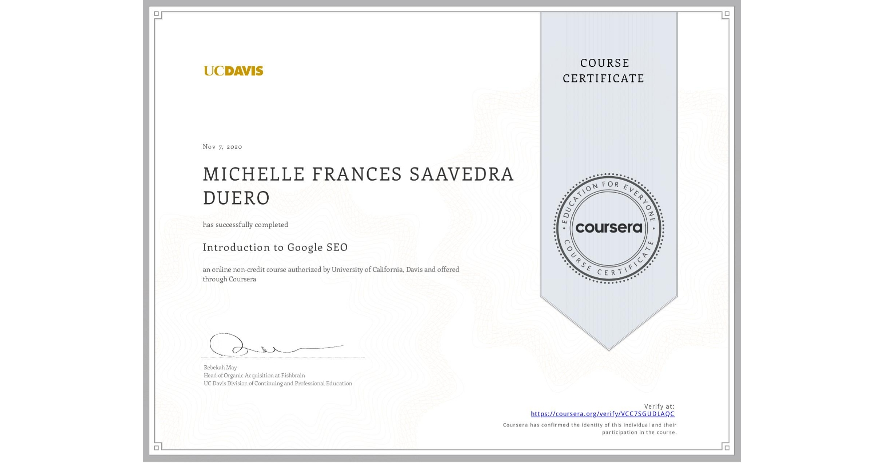 View certificate for MICHELLE FRANCES  SAAVEDRA DUERO, Introduction to Google SEO, an online non-credit course authorized by University of California, Davis and offered through Coursera