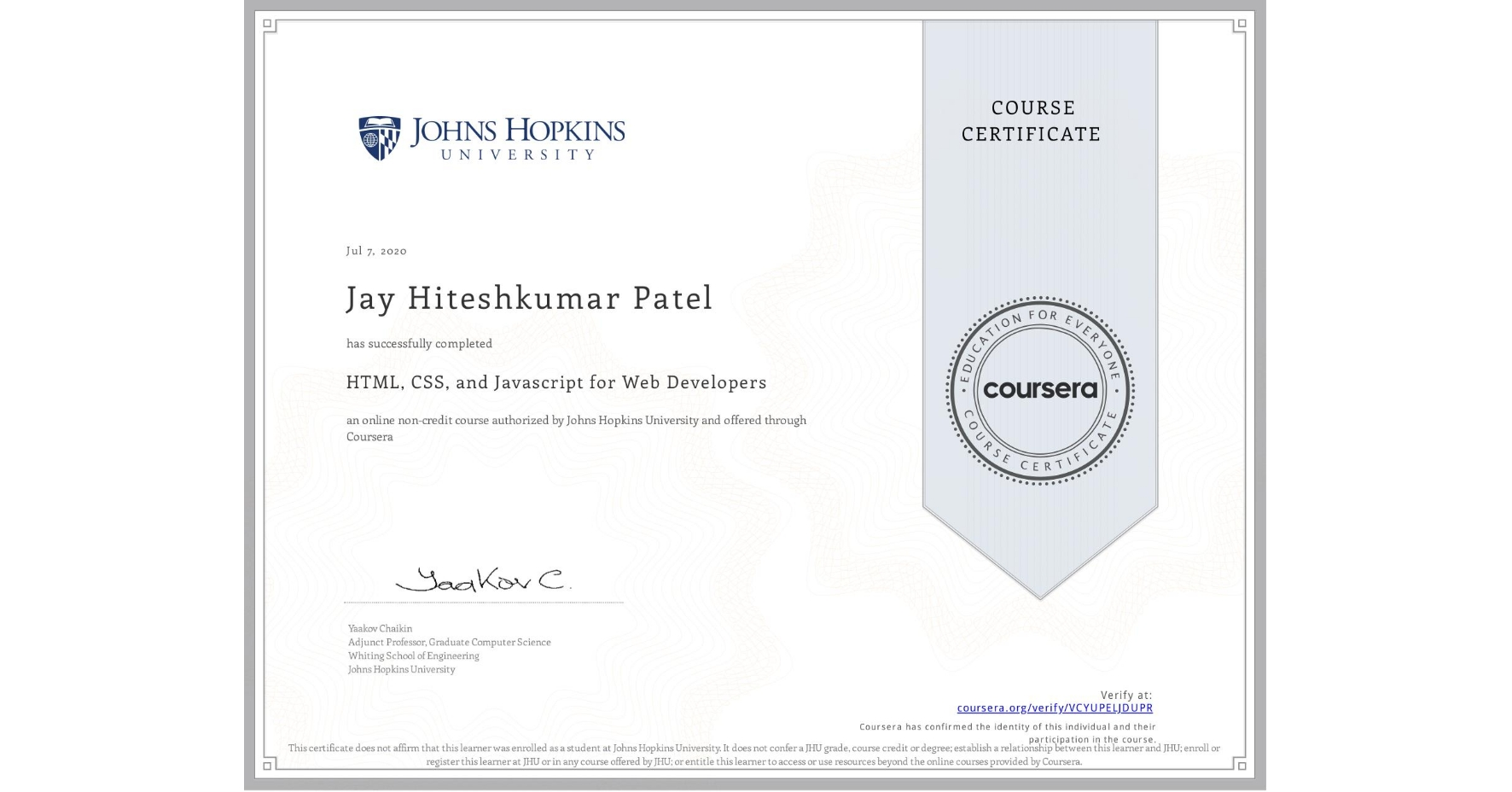 View certificate for Jay Hiteshkumar Patel, HTML, CSS, and Javascript for Web Developers, an online non-credit course authorized by Johns Hopkins University and offered through Coursera