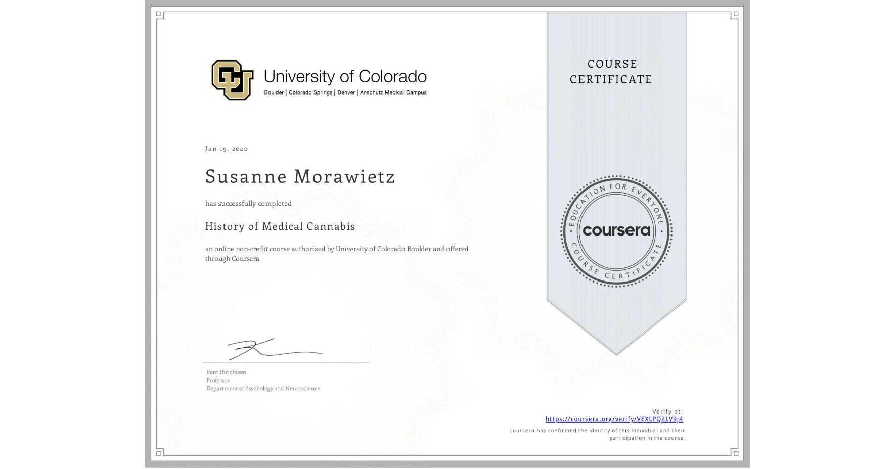 View certificate for Susanne Morawietz, History of Medical Cannabis, an online non-credit course authorized by University of Colorado Boulder and offered through Coursera