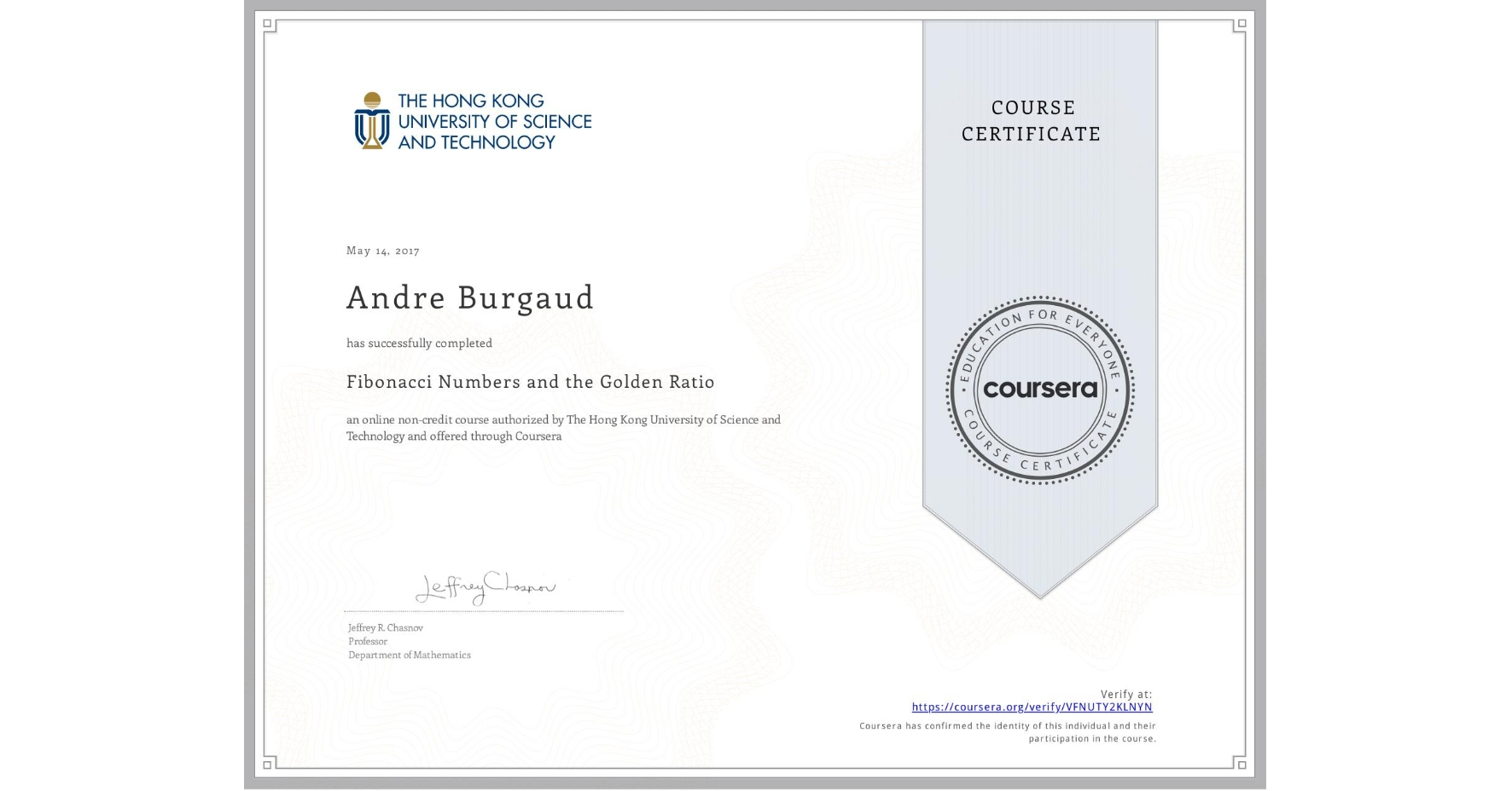 View certificate for Andre Burgaud, Fibonacci Numbers and the Golden Ratio, an online non-credit course authorized by The Hong Kong University of Science and Technology and offered through Coursera