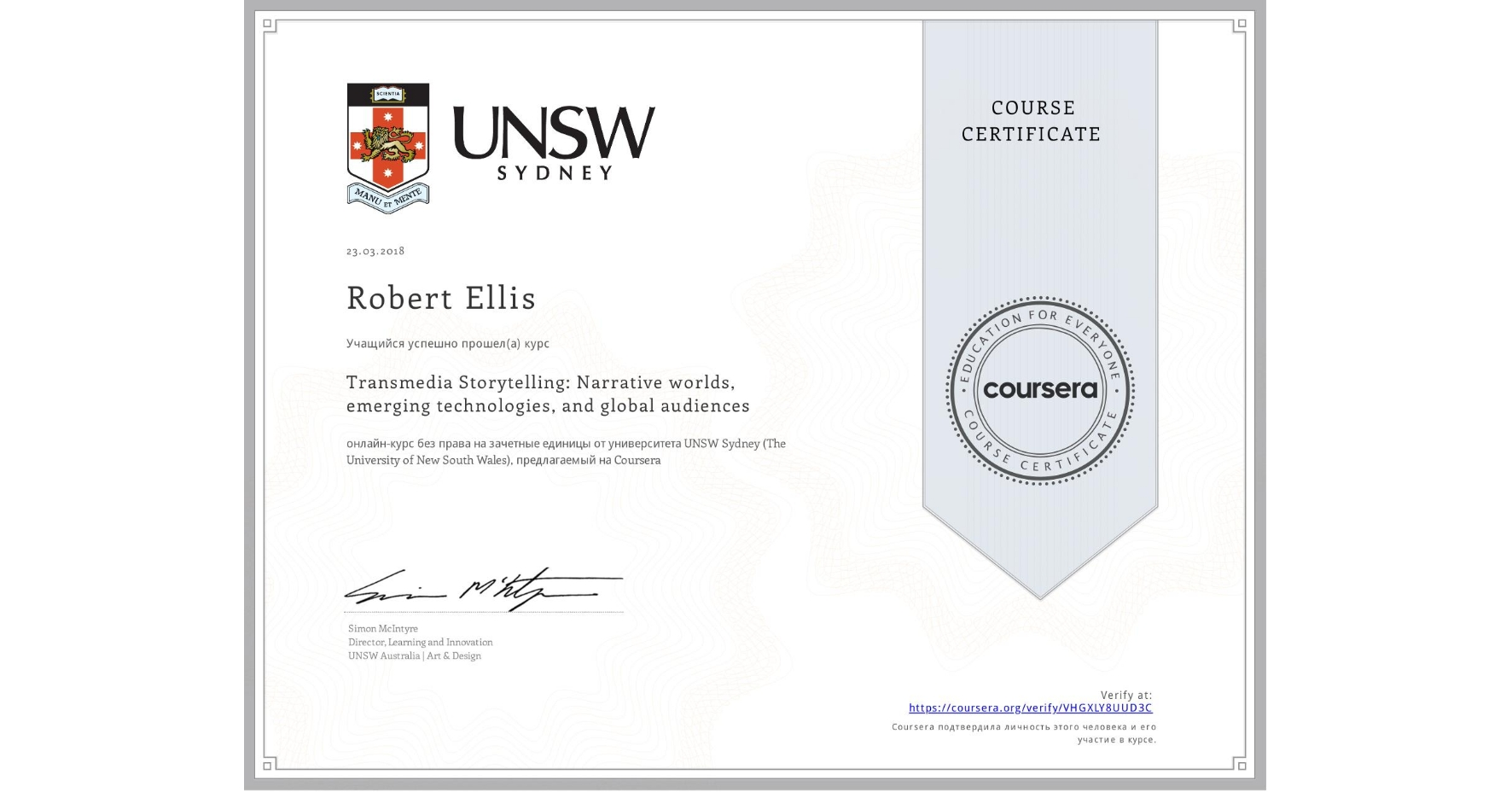 View certificate for Robert Ellis, Transmedia Storytelling: Narrative worlds, emerging technologies, and global audiences, an online non-credit course authorized by UNSW Sydney (The University of New South Wales) and offered through Coursera