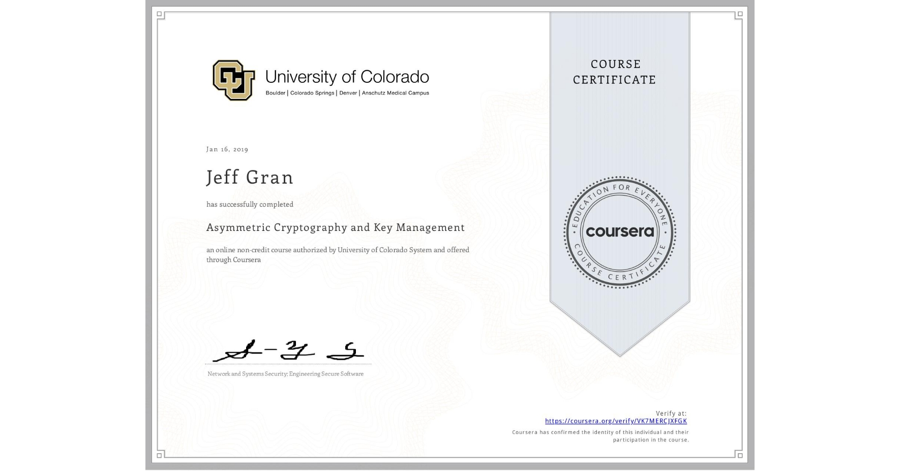 View certificate for Jeff Gran, Asymmetric Cryptography and Key Management, an online non-credit course authorized by University of Colorado System and offered through Coursera
