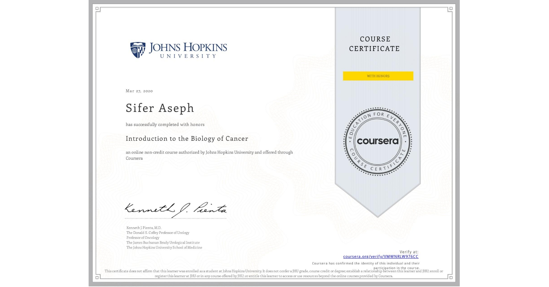View certificate for Sifer Aseph, Introduction to the Biology of Cancer, an online non-credit course authorized by Johns Hopkins University and offered through Coursera
