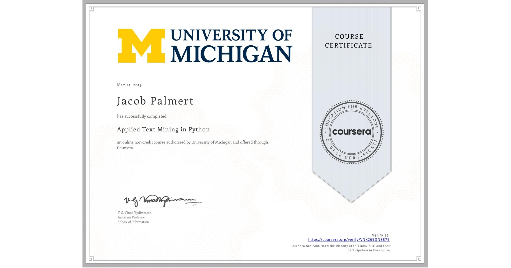 View certificate for Jacob Palmert, Applied Text Mining in Python, an online non-credit course authorized by University of Michigan and offered through Coursera