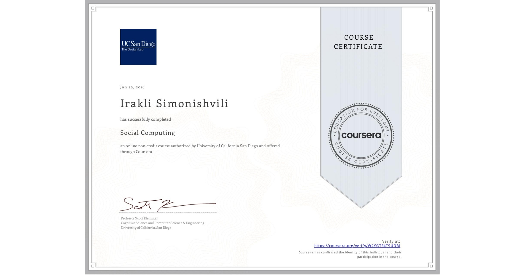 View certificate for Irakli Simonishvili, Social Computing, an online non-credit course authorized by University of California San Diego and offered through Coursera