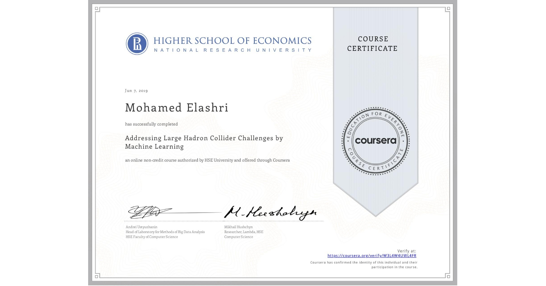 View certificate for Mohamed Elashri, Addressing Large Hadron Collider Challenges by Machine Learning, an online non-credit course authorized by National Research University Higher School of Economics and offered through Coursera