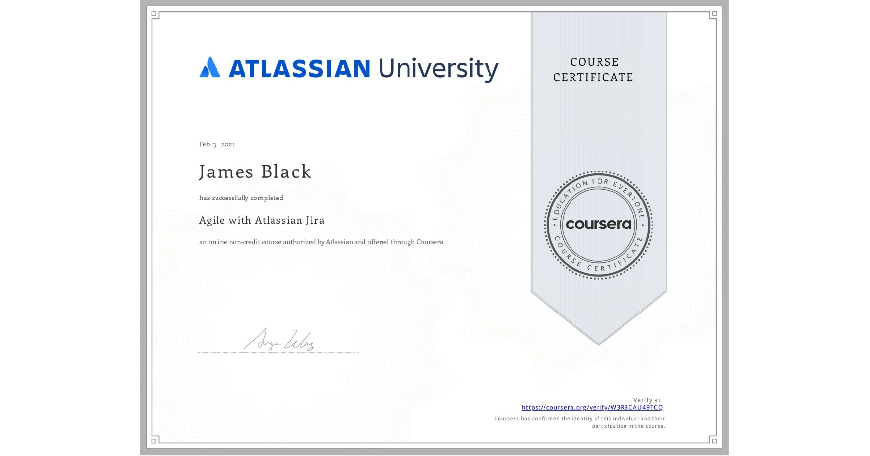 View certificate for James Black, Agile with Atlassian Jira, an online non-credit course authorized by Atlassian and offered through Coursera