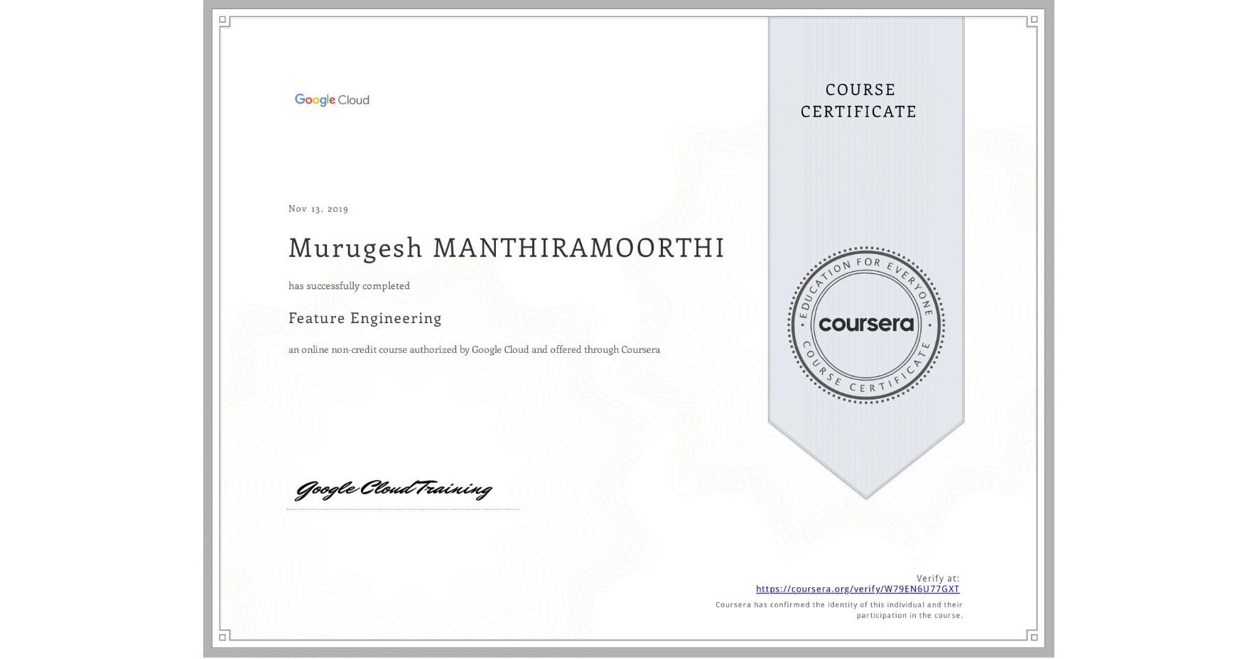 View certificate for Murugesh Manthiramoorthi, Feature Engineering, an online non-credit course authorized by Google Cloud and offered through Coursera