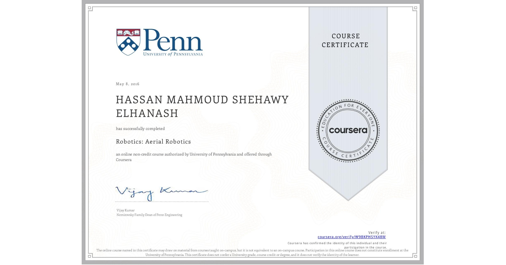 View certificate for HASSAN MAHMOUD SHEHAWY ELHANASH, Robotics: Aerial Robotics, an online non-credit course authorized by University of Pennsylvania and offered through Coursera