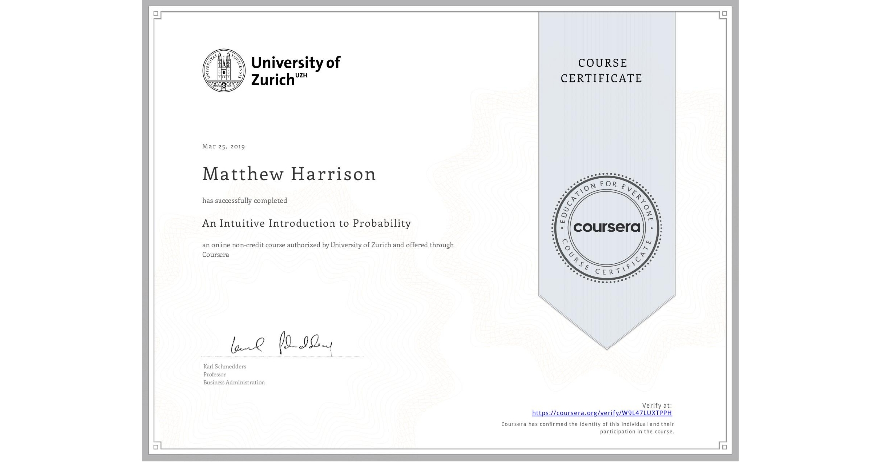 View certificate for Matthew Harrison, An Intuitive Introduction to Probability, an online non-credit course authorized by University of Zurich and offered through Coursera