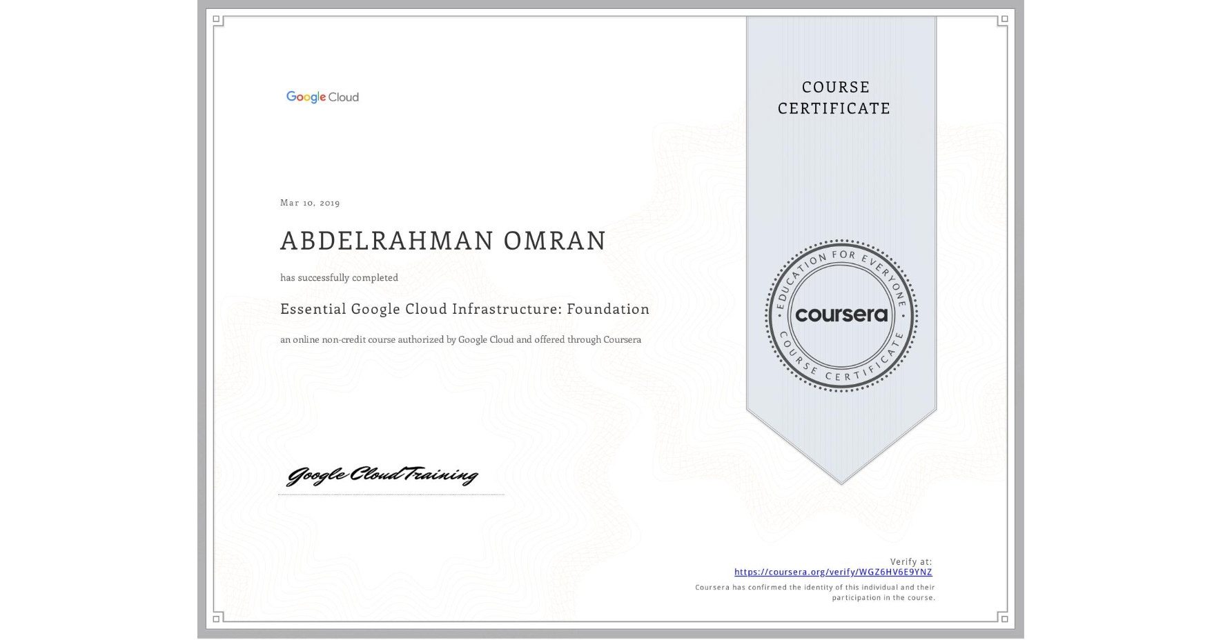 View certificate for ABDELRAHMAN OMRAN, Essential Google Cloud Infrastructure: Foundation, an online non-credit course authorized by Google Cloud and offered through Coursera