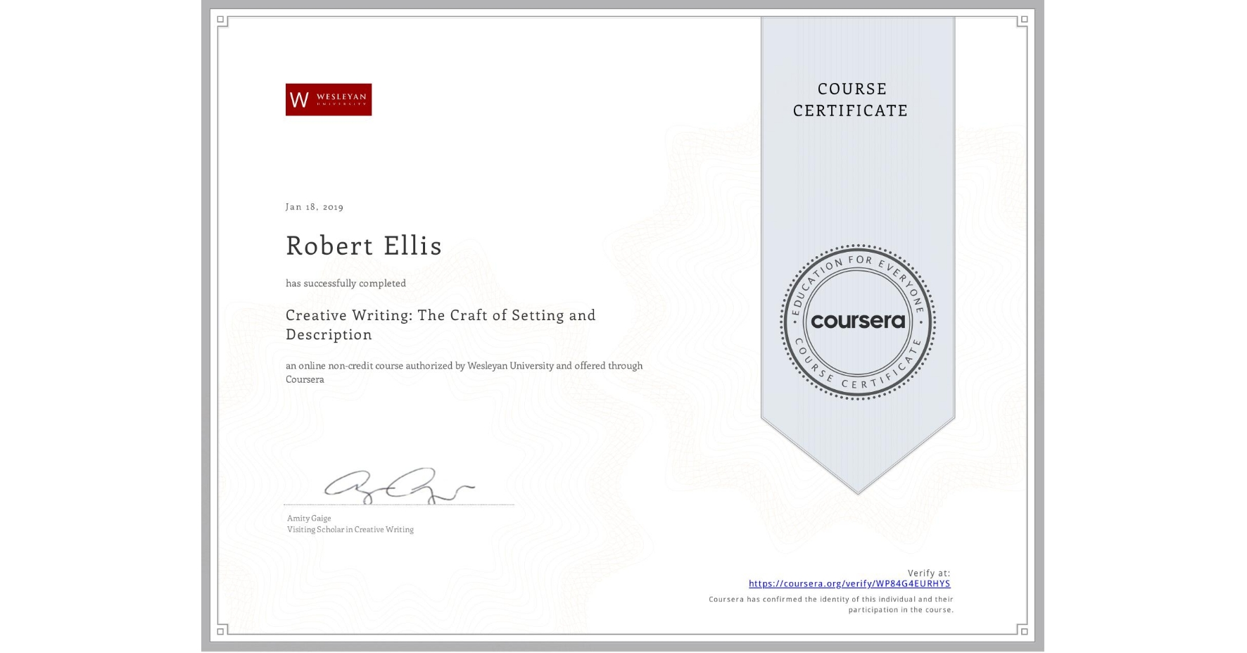 View certificate for Robert Ellis, Creative Writing: The Craft of Setting and Description, an online non-credit course authorized by Wesleyan University and offered through Coursera