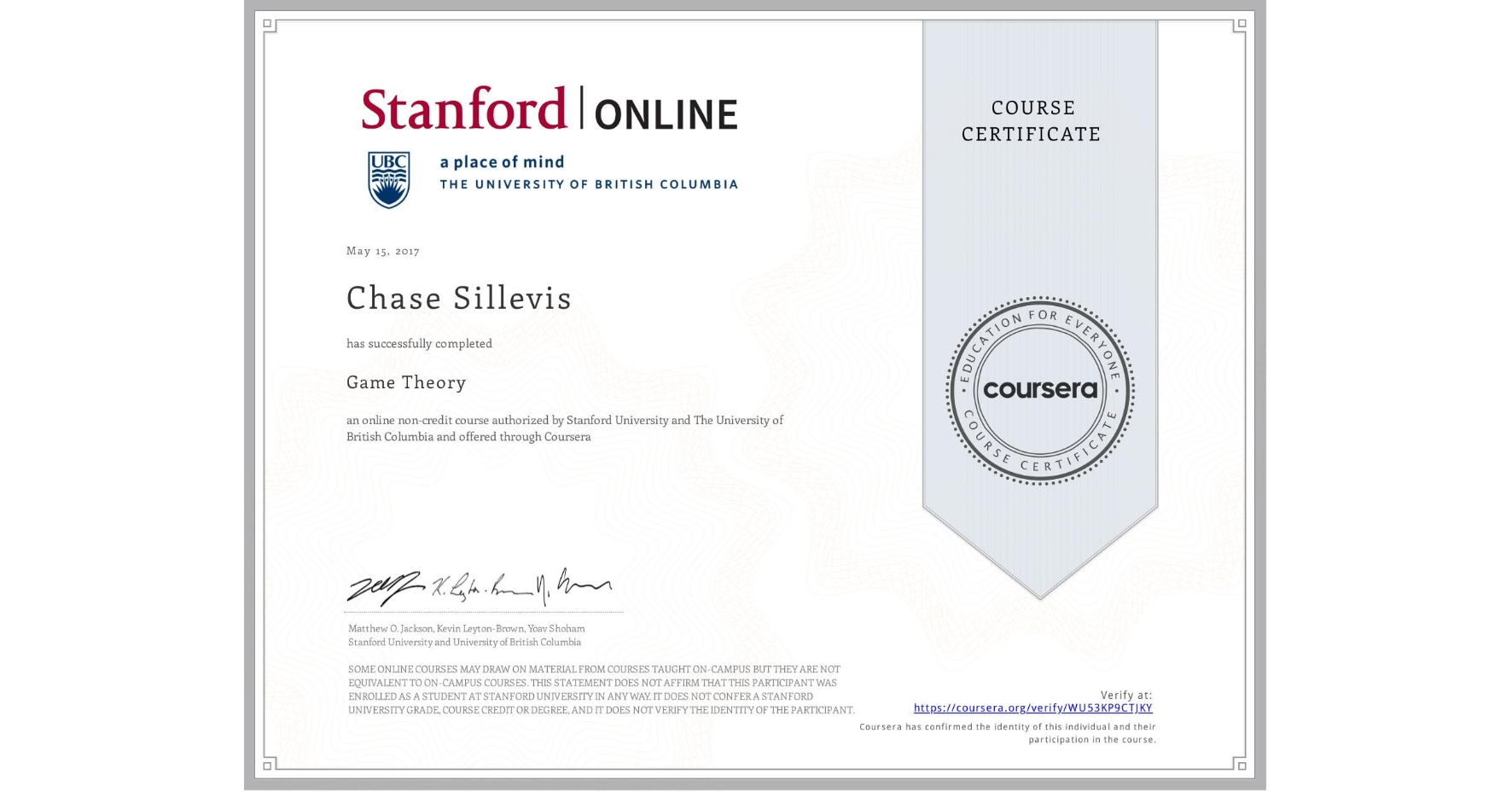 View certificate for Chase Sillevis, Game Theory, an online non-credit course authorized by Stanford University & The University of British Columbia and offered through Coursera