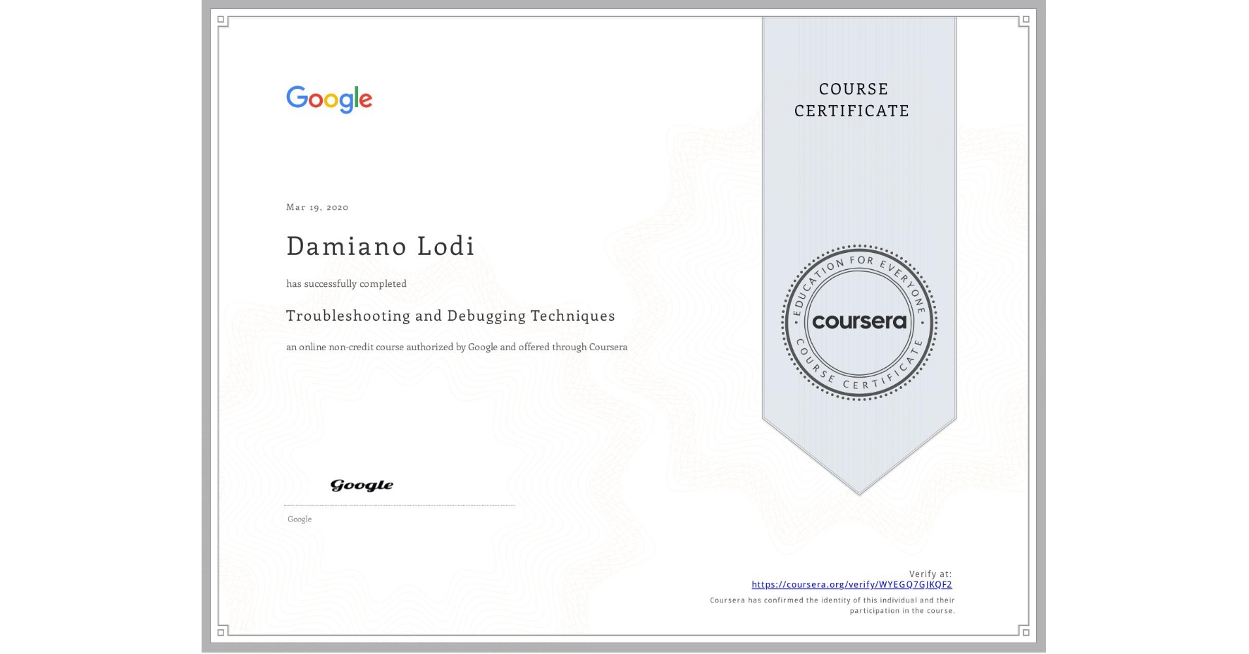 View certificate for Damiano Lodi, Troubleshooting and Debugging Techniques, an online non-credit course authorized by Google and offered through Coursera