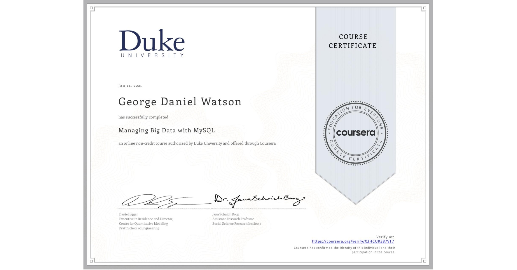 View certificate for George Daniel Watson, Managing Big Data with MySQL, an online non-credit course authorized by Duke University and offered through Coursera