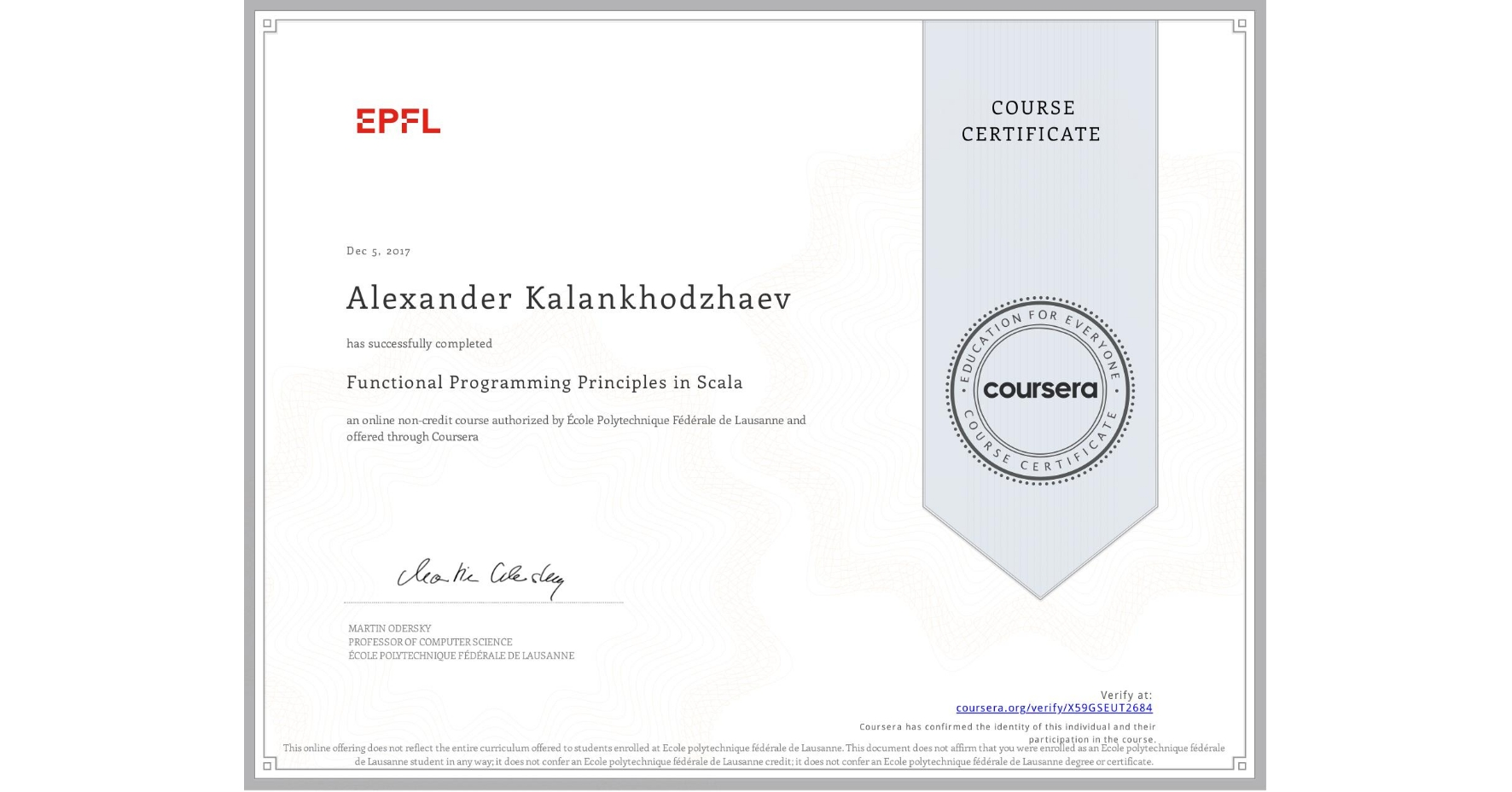 View certificate for Alexander Kalankhodzhaev, Functional Programming Principles in Scala, an online non-credit course authorized by École Polytechnique Fédérale de Lausanne and offered through Coursera