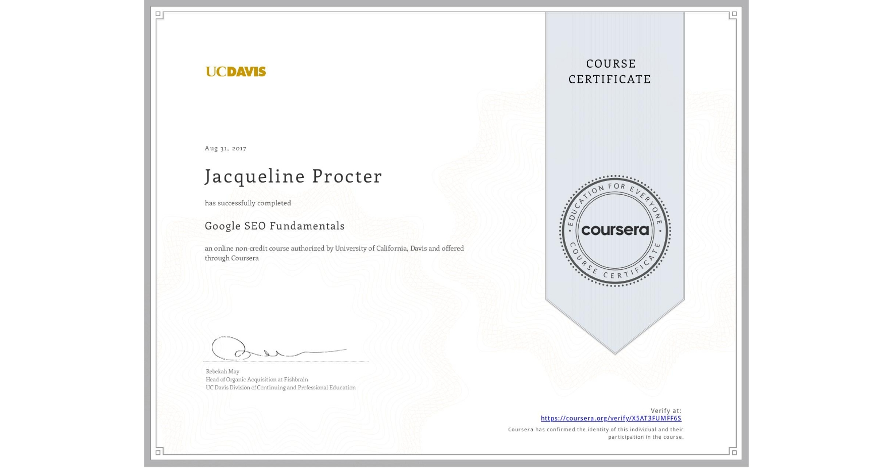 View certificate for Jacqueline Procter, Search Engine Optimization Fundamentals, an online non-credit course authorized by University of California, Davis and offered through Coursera