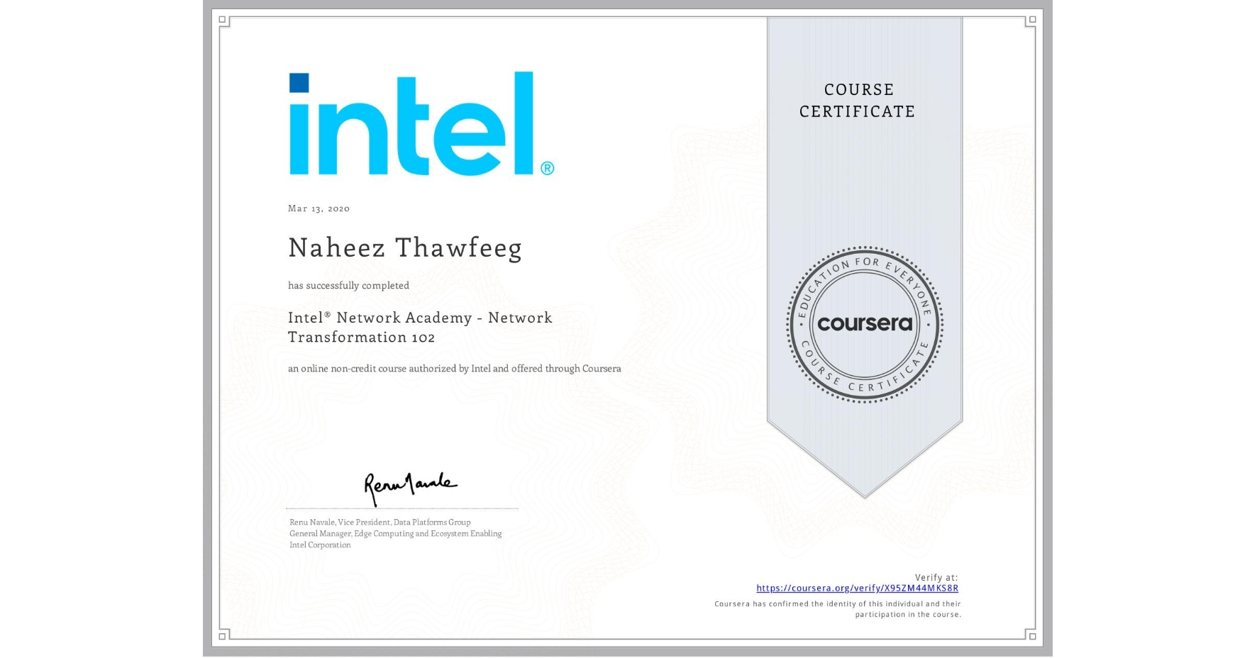 View certificate for Naheez Thawfeeg, Intel® Network Academy - Network Transformation 102, an online non-credit course authorized by Intel and offered through Coursera