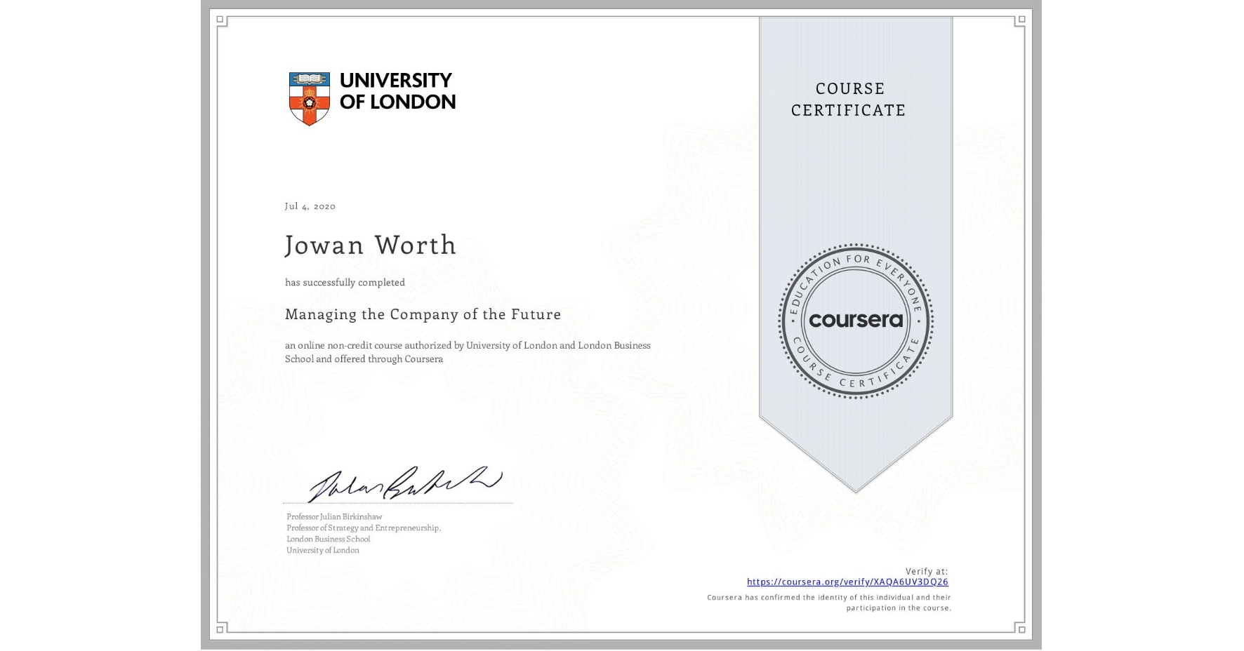 View certificate for Jowan Worth, Managing the Company of the Future, an online non-credit course authorized by University of London & London Business School and offered through Coursera