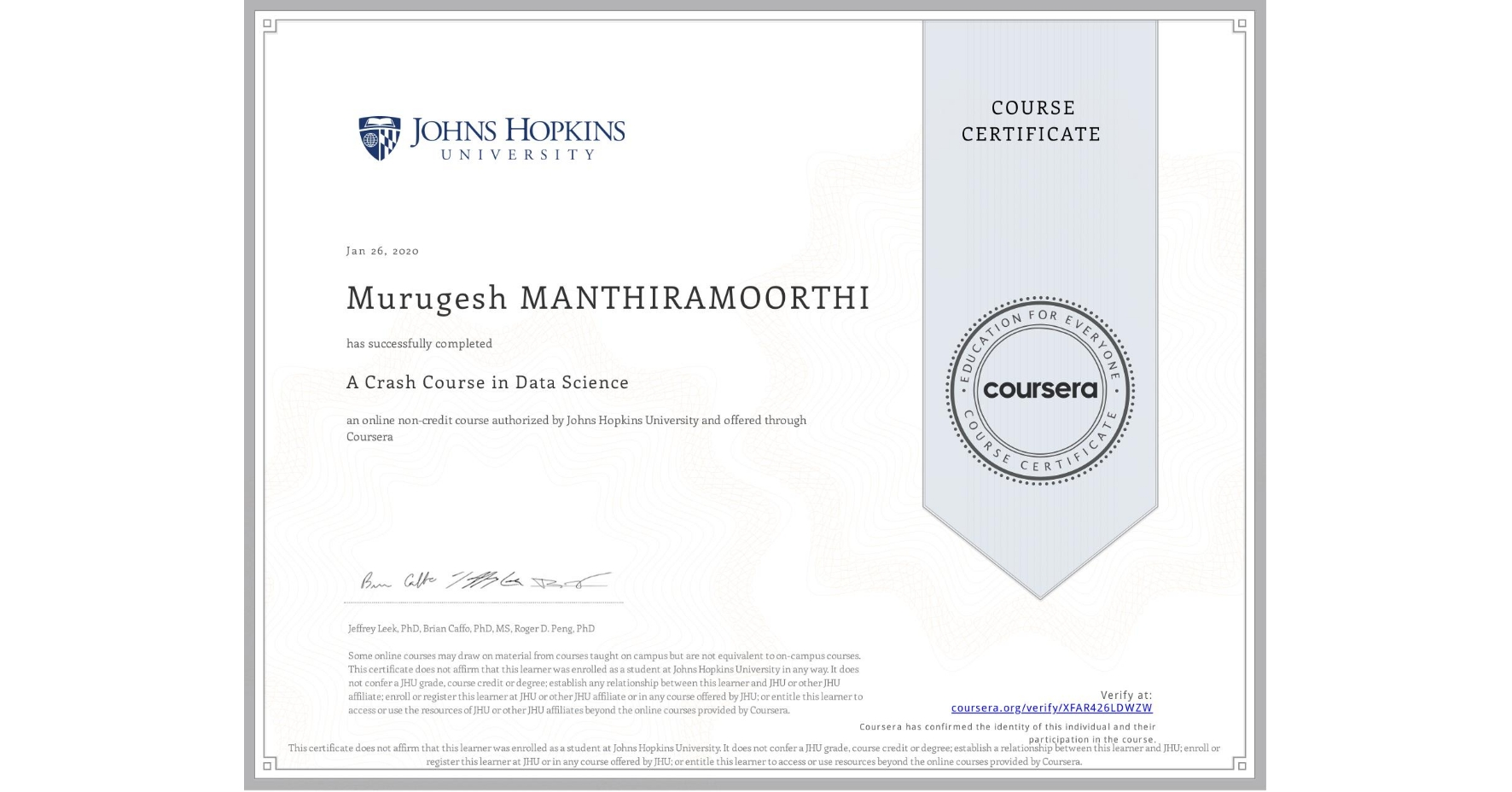 View certificate for Murugesh Manthiramoorthi, A Crash Course in Data Science, an online non-credit course authorized by Johns Hopkins University and offered through Coursera