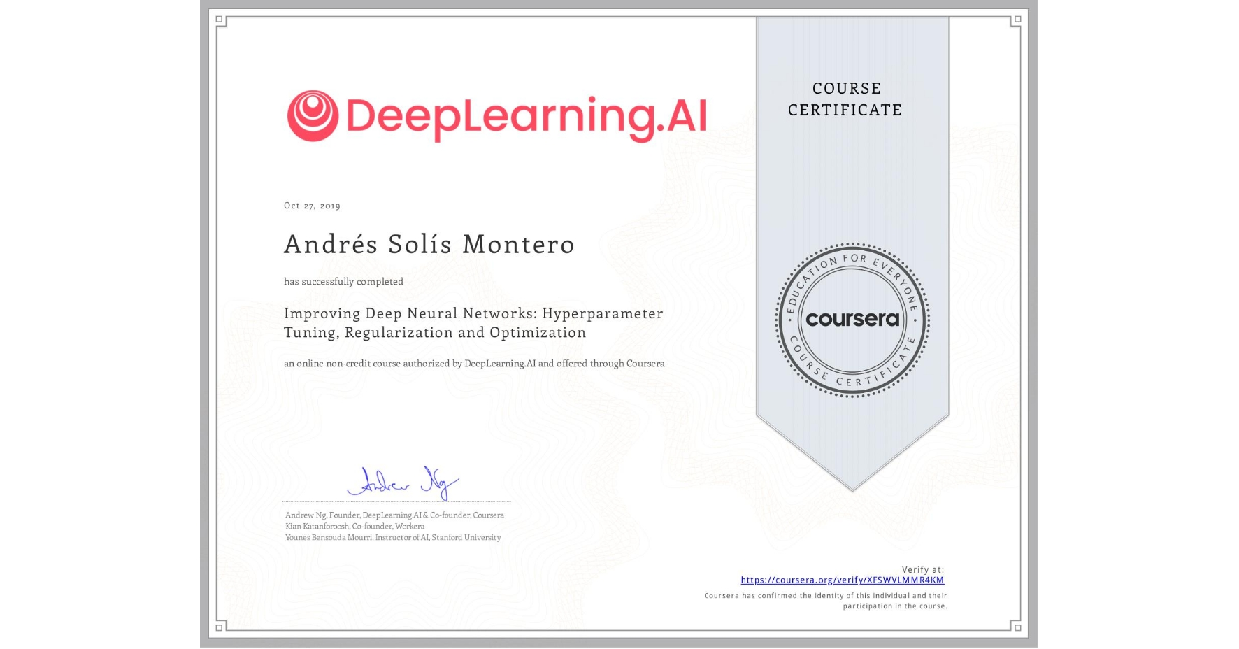 View certificate for Andrés Solís Montero, Improving Deep Neural Networks: Hyperparameter tuning, Regularization and Optimization, an online non-credit course authorized by DeepLearning.AI and offered through Coursera