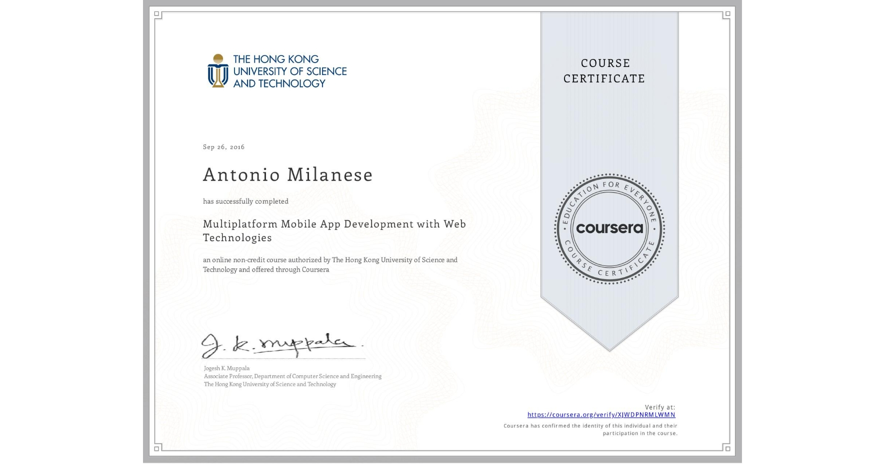 View certificate for Antonio Milanese, Multiplatform Mobile App Development with Web Technologies, an online non-credit course authorized by The Hong Kong University of Science and Technology and offered through Coursera