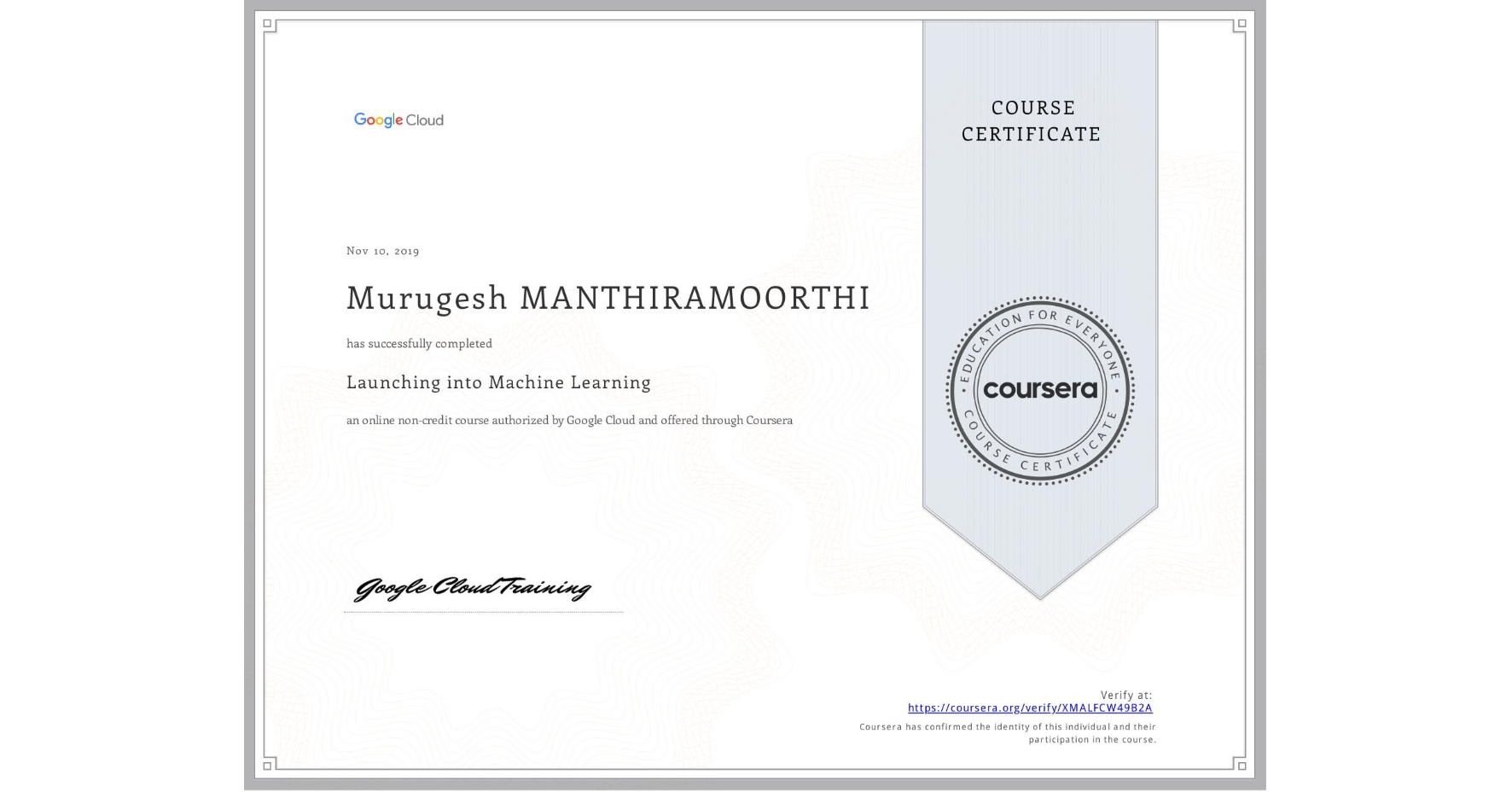 View certificate for Murugesh Manthiramoorthi, Launching into Machine Learning, an online non-credit course authorized by Google Cloud and offered through Coursera