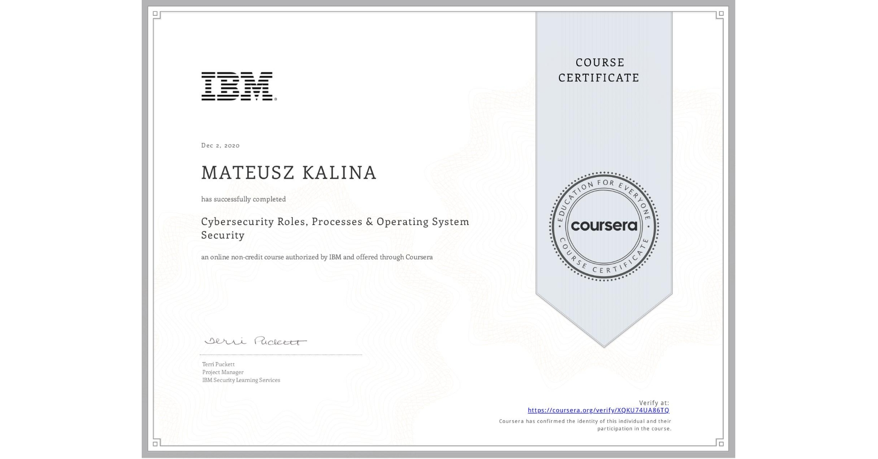 View certificate for MATEUSZ KALINA, Cybersecurity Roles, Processes & Operating System Security, an online non-credit course authorized by IBM and offered through Coursera