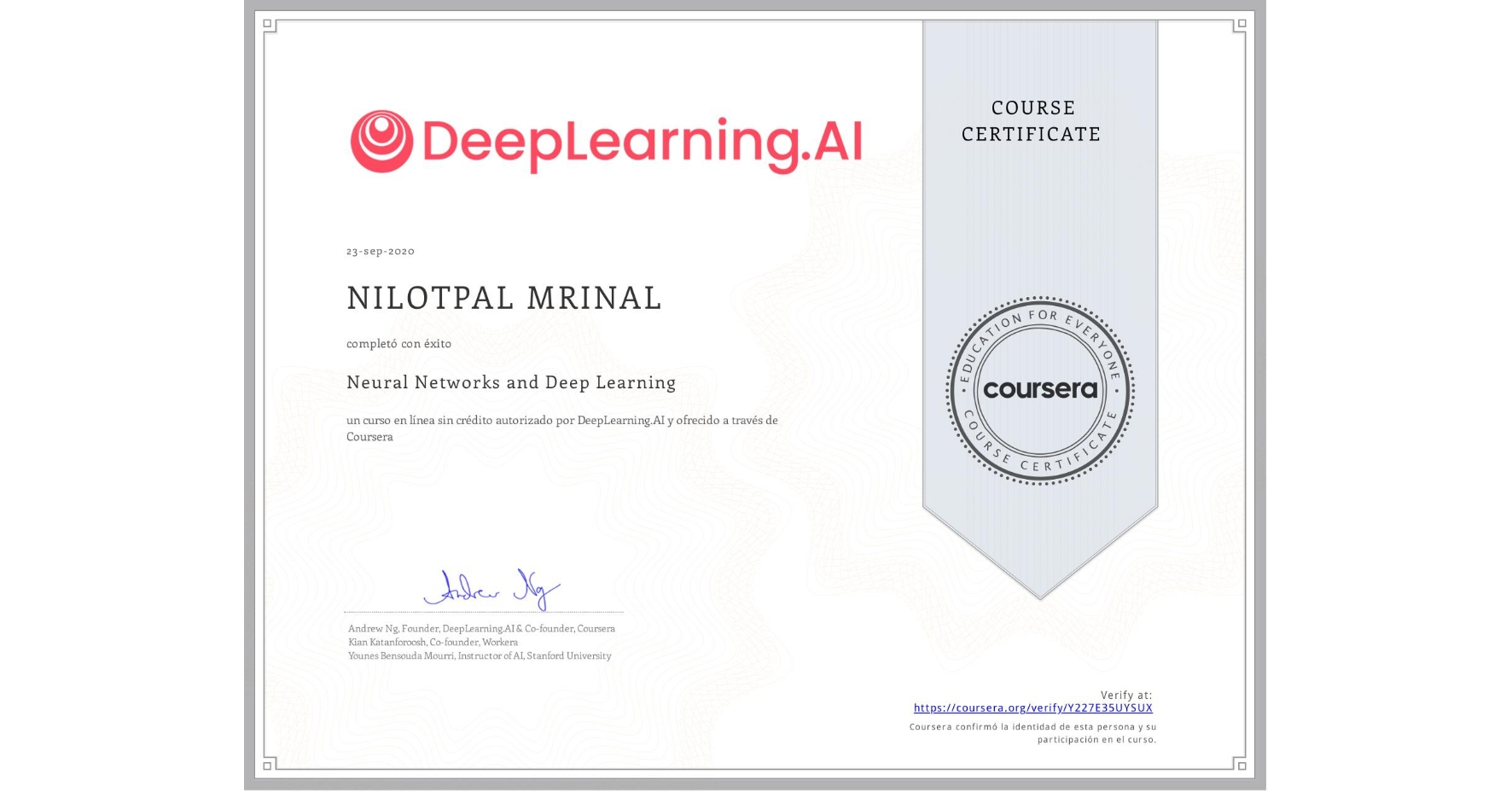 View certificate for NILOTPAL MRINAL, Neural Networks and Deep Learning, an online non-credit course authorized by DeepLearning.AI and offered through Coursera