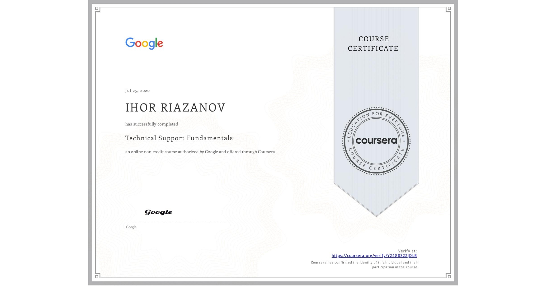 View certificate for IHOR RIAZANOV, Technical Support Fundamentals, an online non-credit course authorized by Google and offered through Coursera