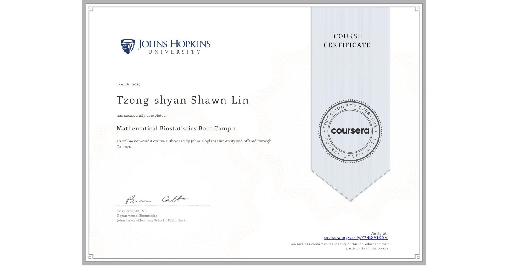 View certificate for Tzong-shyan Shawn Lin, Mathematical Biostatistics Boot Camp 1, an online non-credit course authorized by Johns Hopkins University and offered through Coursera