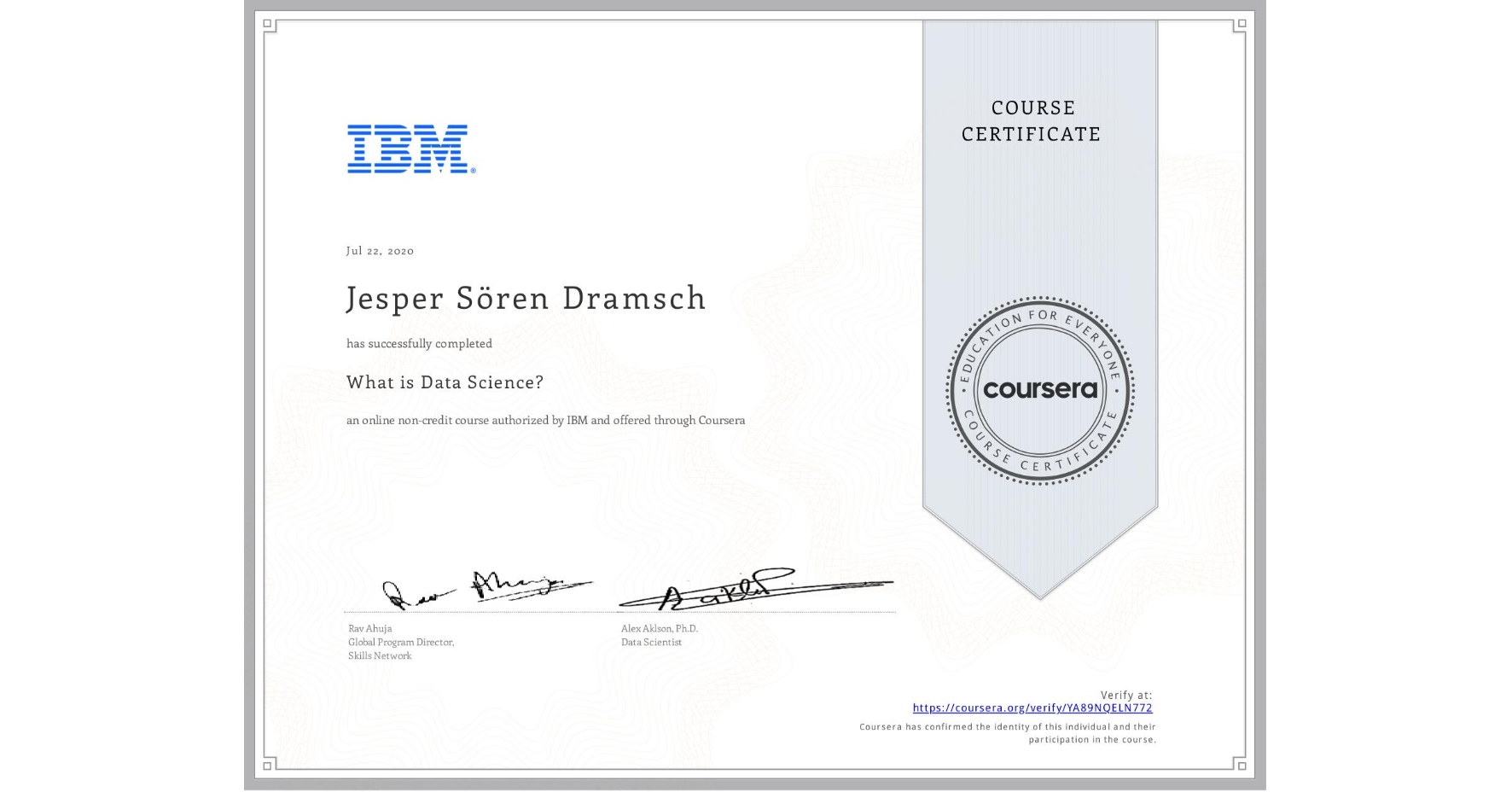 View certificate for Jesper Sören Dramsch, What is Data Science? , an online non-credit course authorized by IBM and offered through Coursera